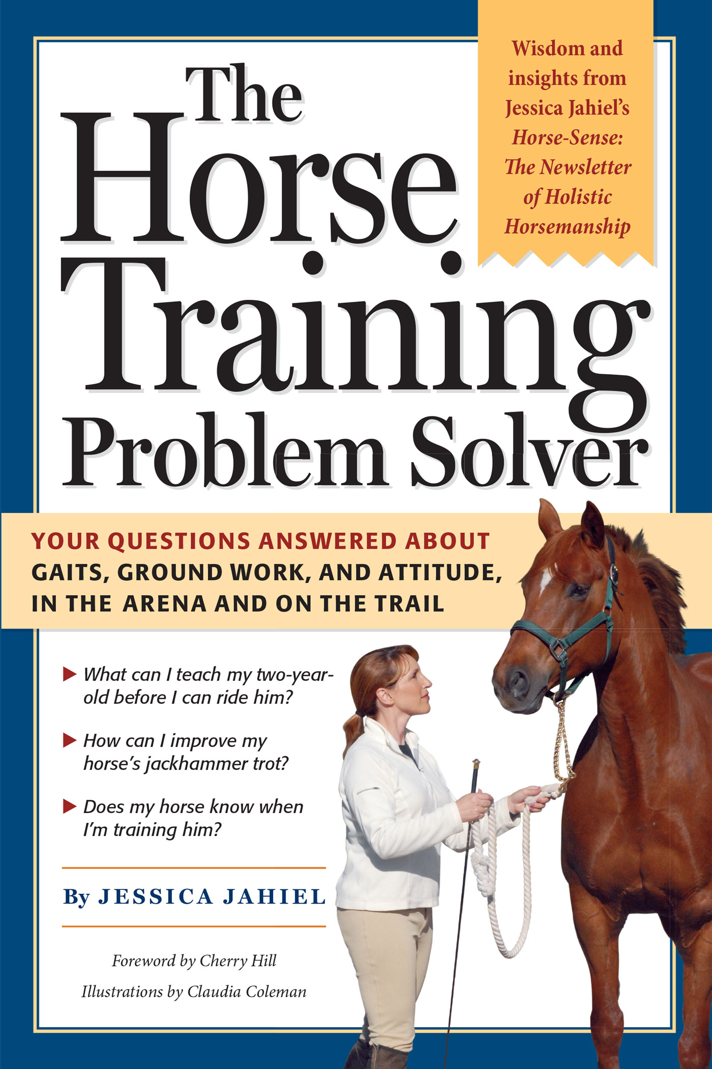 The Horse Training Problem Solver Your questions answered about gaits, ground work, and attitude, in the arena and on the trail - Cherry Hill