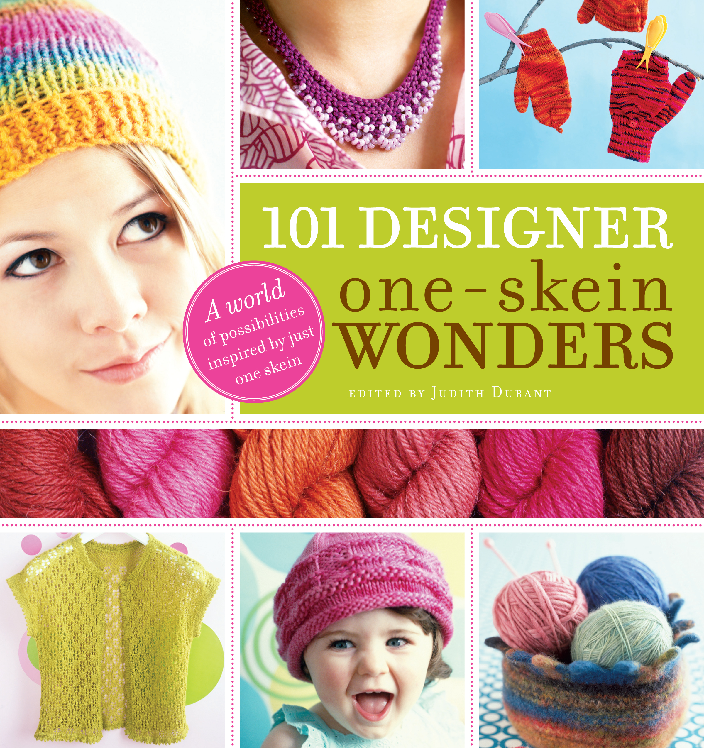 101 Designer One-Skein Wonders<sup>®</sup> A World of Possibilities Inspired by Just One Skein - Judith Durant