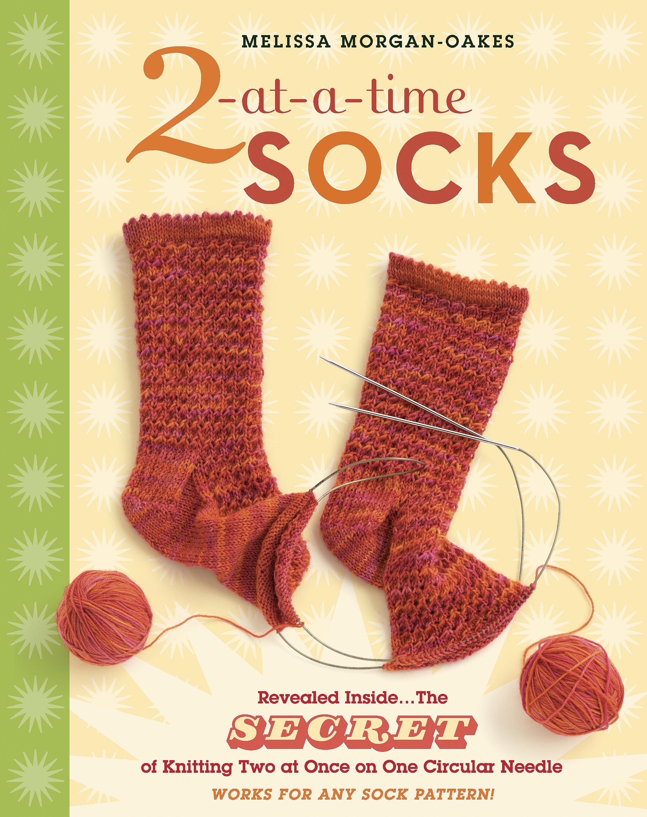 2-at-a-Time Socks Revealed Inside. . . The Secret of Knitting Two at Once on One Circular Needle; Works for any Sock Pattern! - Melissa Morgan-Oakes