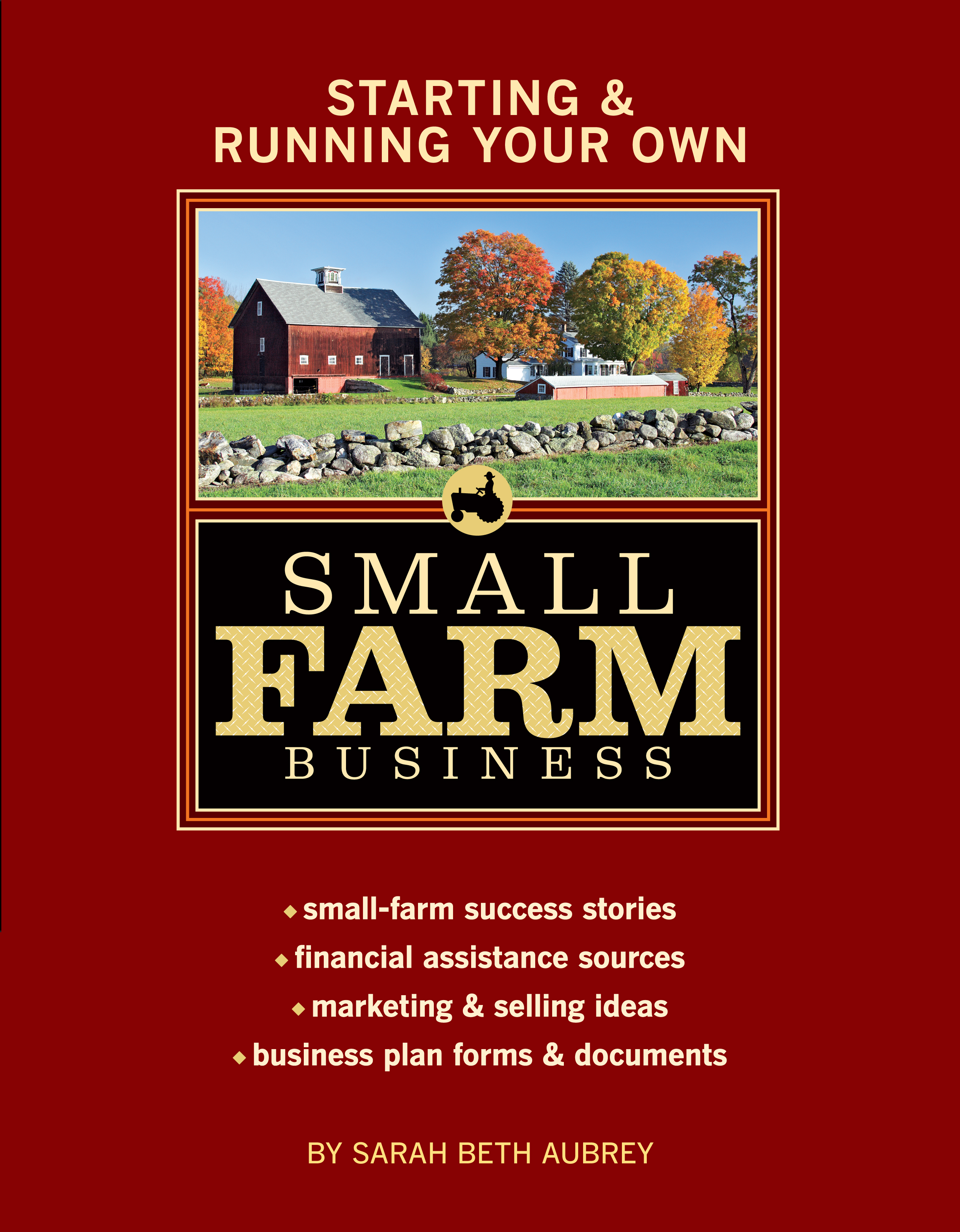 Starting & Running Your Own Small Farm Business Small-Farm Success Stories * Financial Assistance Sources * Marketing & Selling Ideas * Business Plan Forms & Documents - Sarah Beth Aubrey