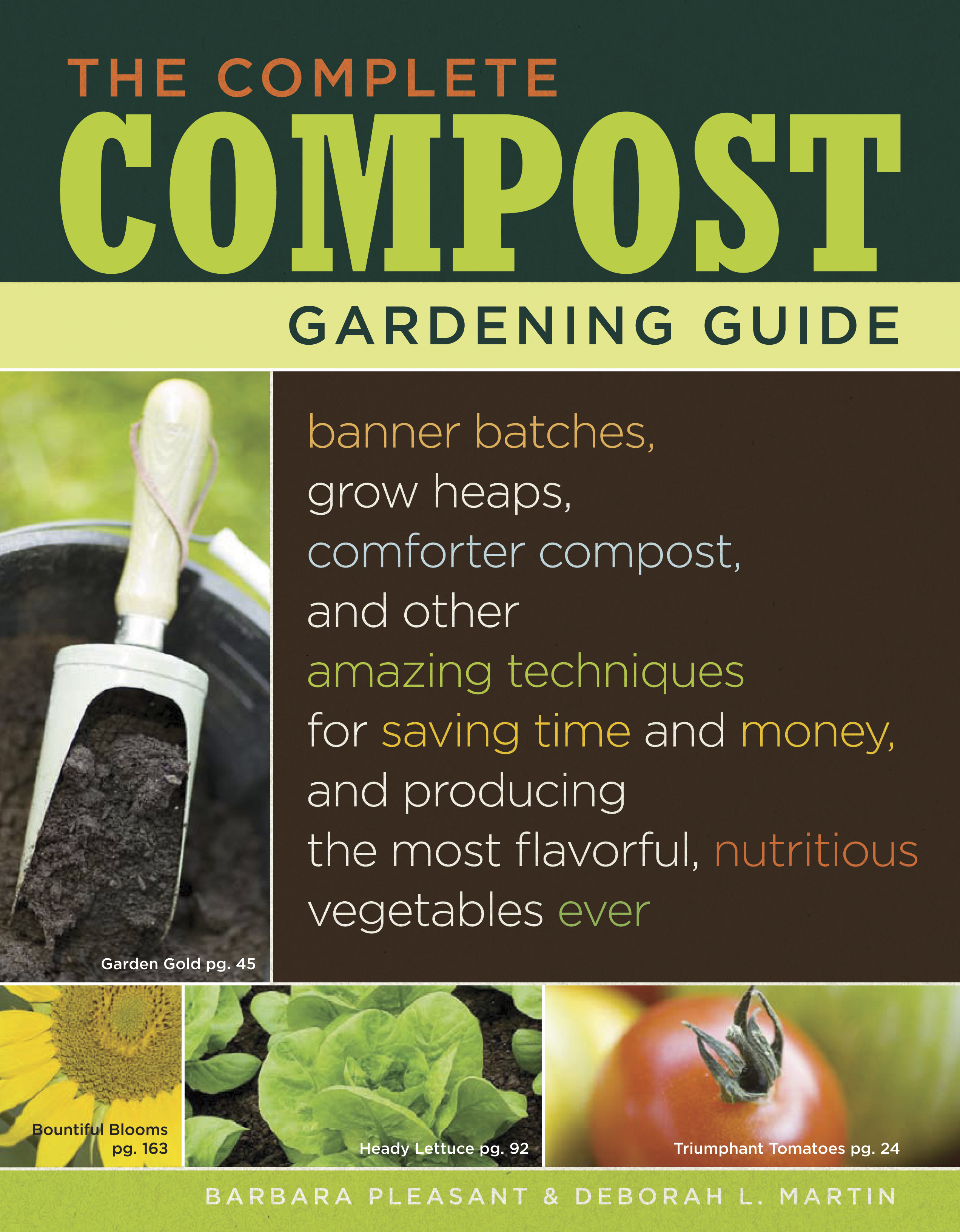 The Complete Compost Gardening Guide Banner batches, grow heaps, comforter compost, and other amazing techniques for saving time and money, and producing the most flavorful, nutritous vegetables ever. - Deborah L. Martin
