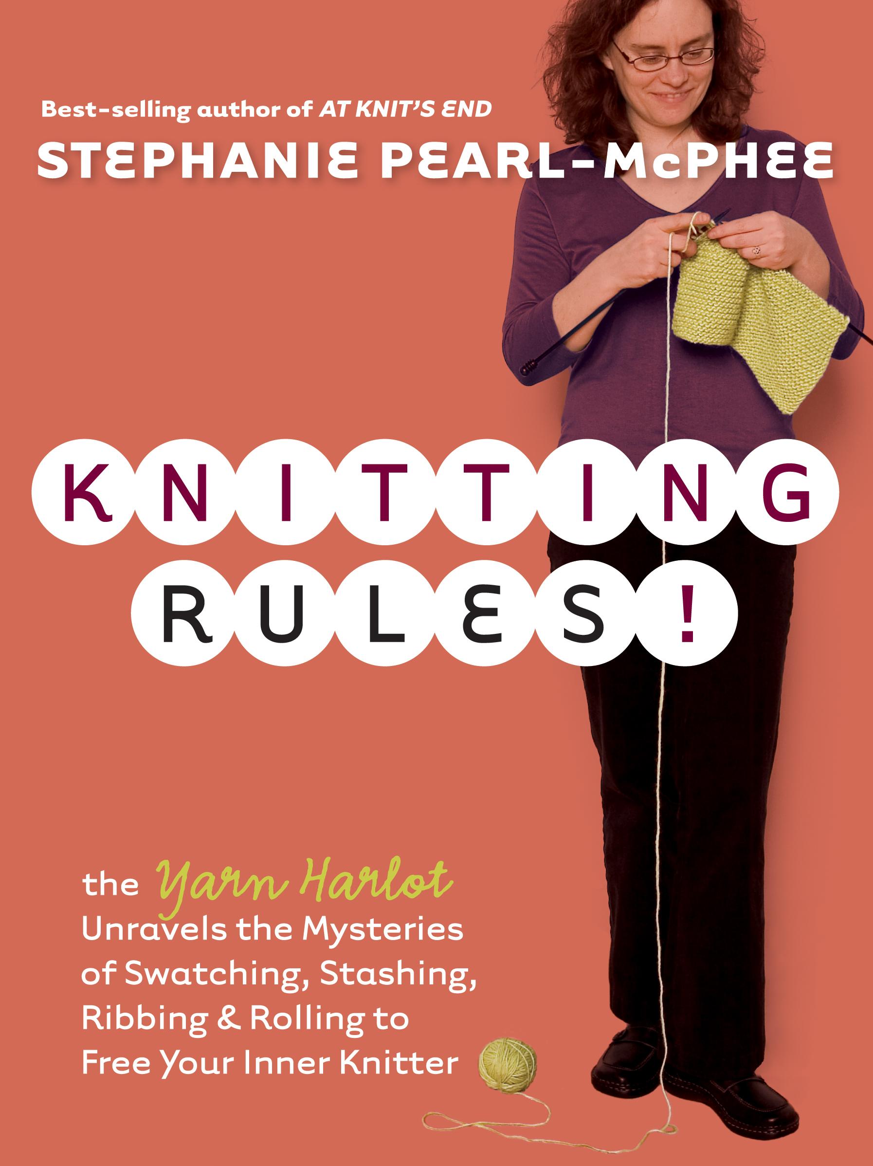 Knitting Rules! The Yarn Harlot's Bag of Knitting Tricks - Stephanie Pearl-McPhee