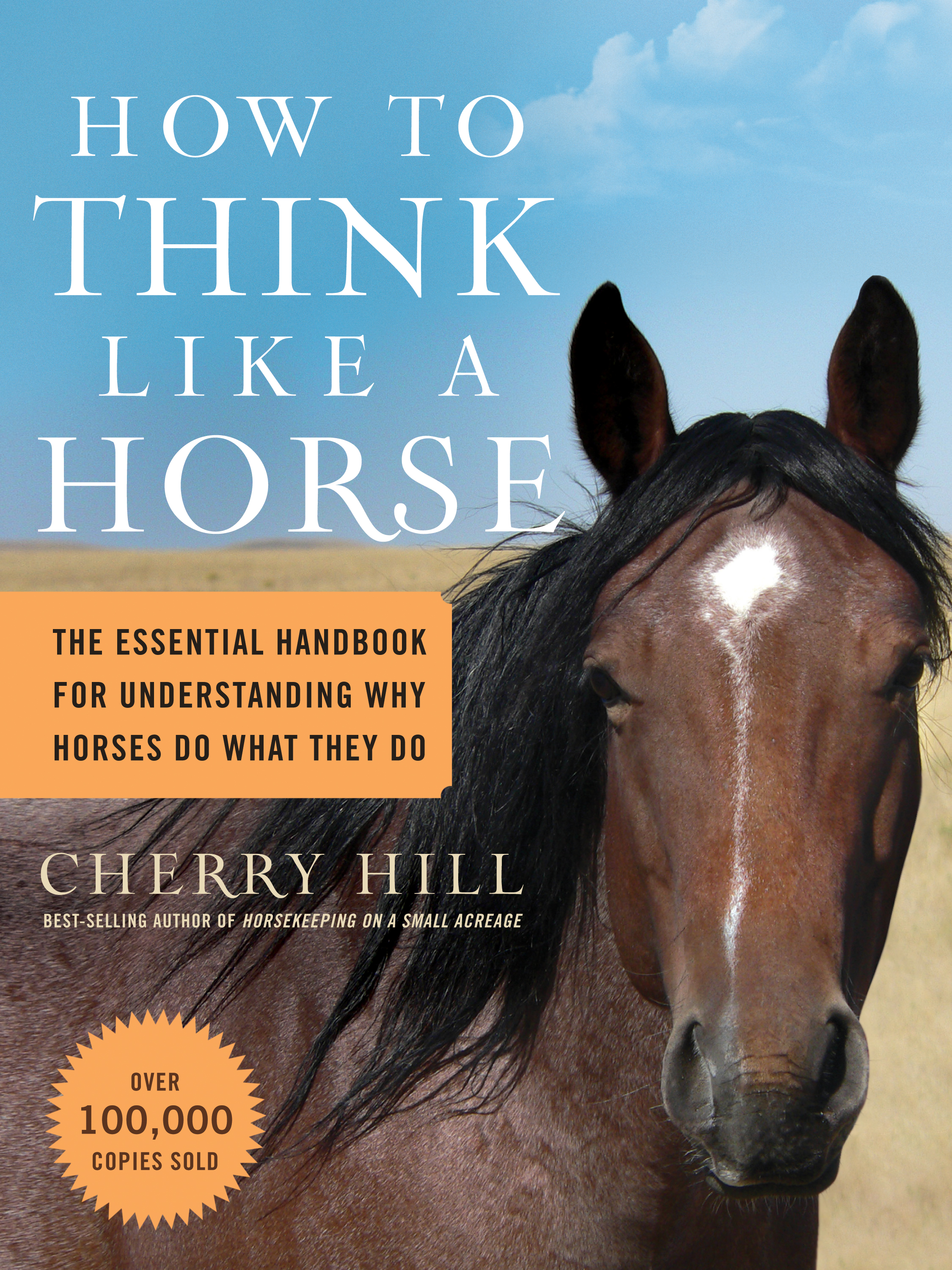 How to Think Like a Horse The Essential Handbook for Understanding Why Horses Do What They Do - Cherry Hill