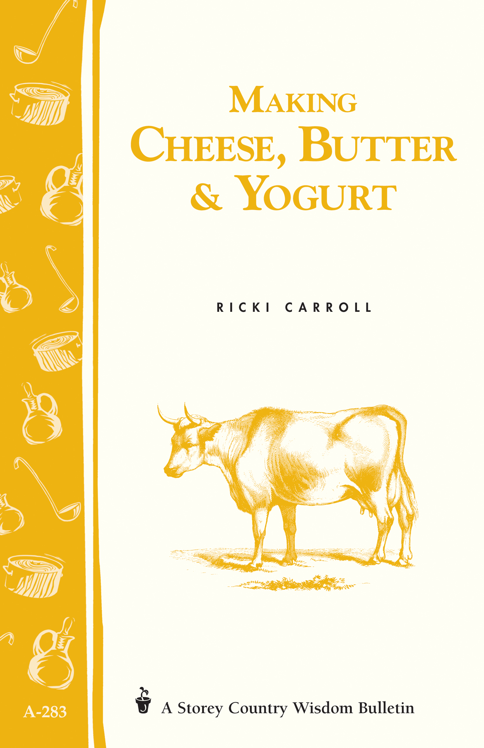 Making Cheese, Butter & Yogurt (Storey's Country Wisdom Bulletin A-283) - Ricki Carroll