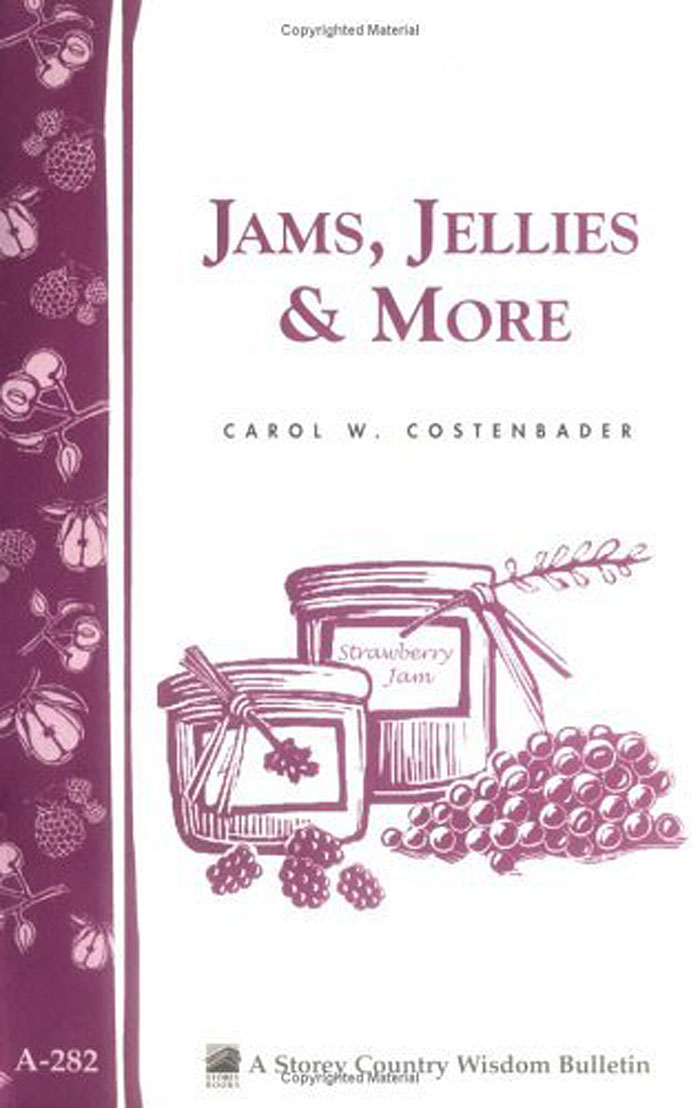 Jams, Jellies & More Storey Country Wisdom Bulletin A-282 - Carol W. Costenbader