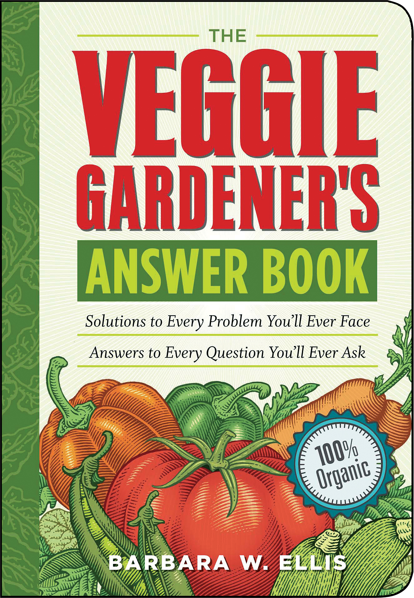 The Veggie Gardener's Answer Book Solutions to Every Problem You'll Ever Face; Answers to Every Question You'll Ever Ask - Barbara W. Ellis