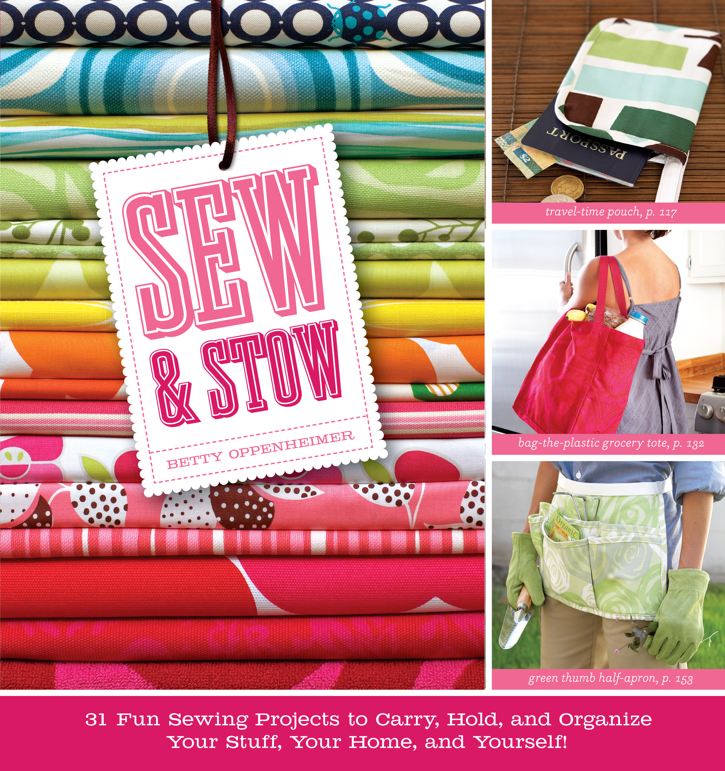 Sew & Stow 31 Fun Sewing Projects to Carry, Hold, and Organize Your Stuff, Your Home, and Yourself! - Betty Oppenheimer