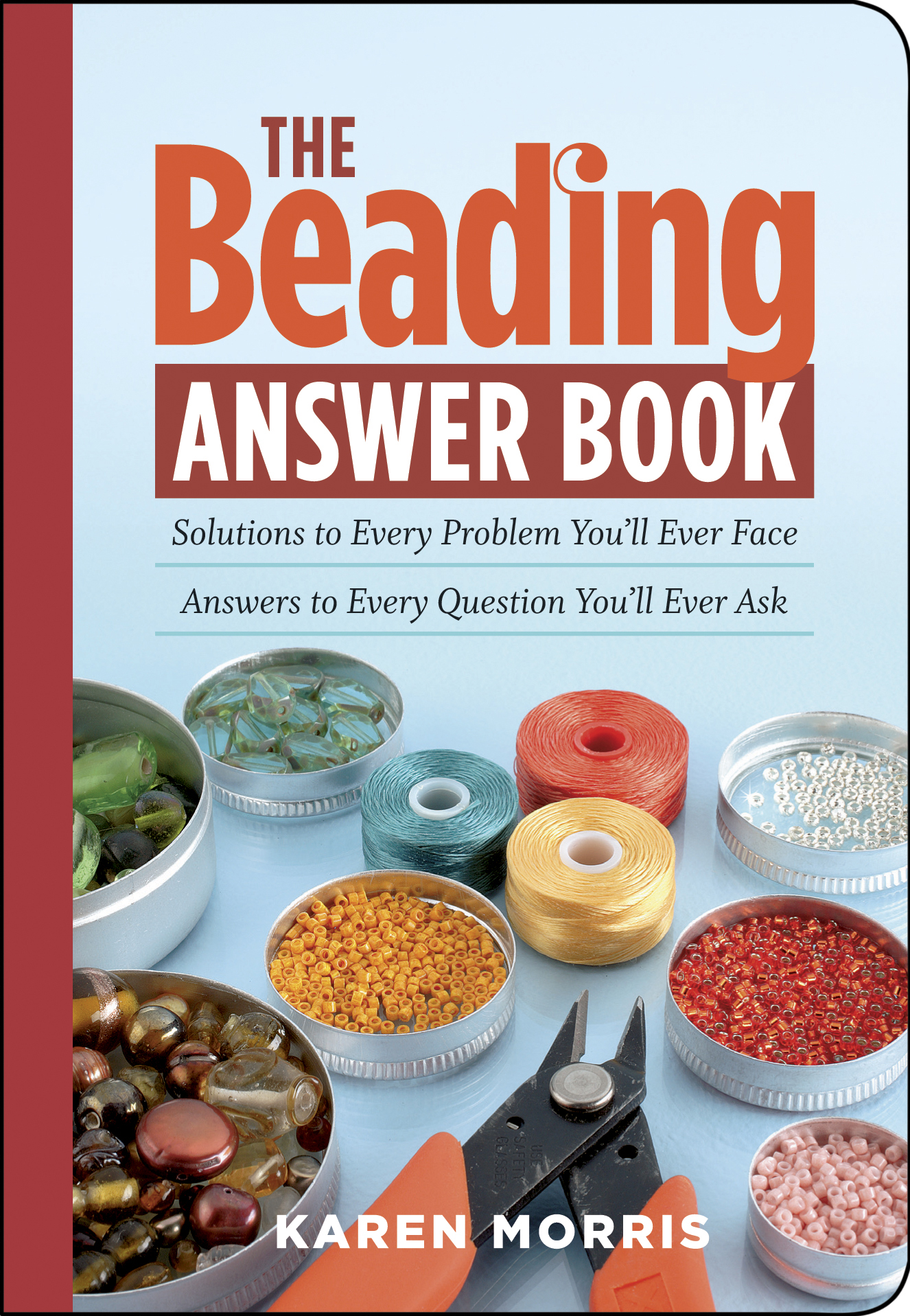 The Beading Answer Book Solutions to Every Problem You'll Ever Face; Answers to Every Question You'll Ever Ask - Karen Morris