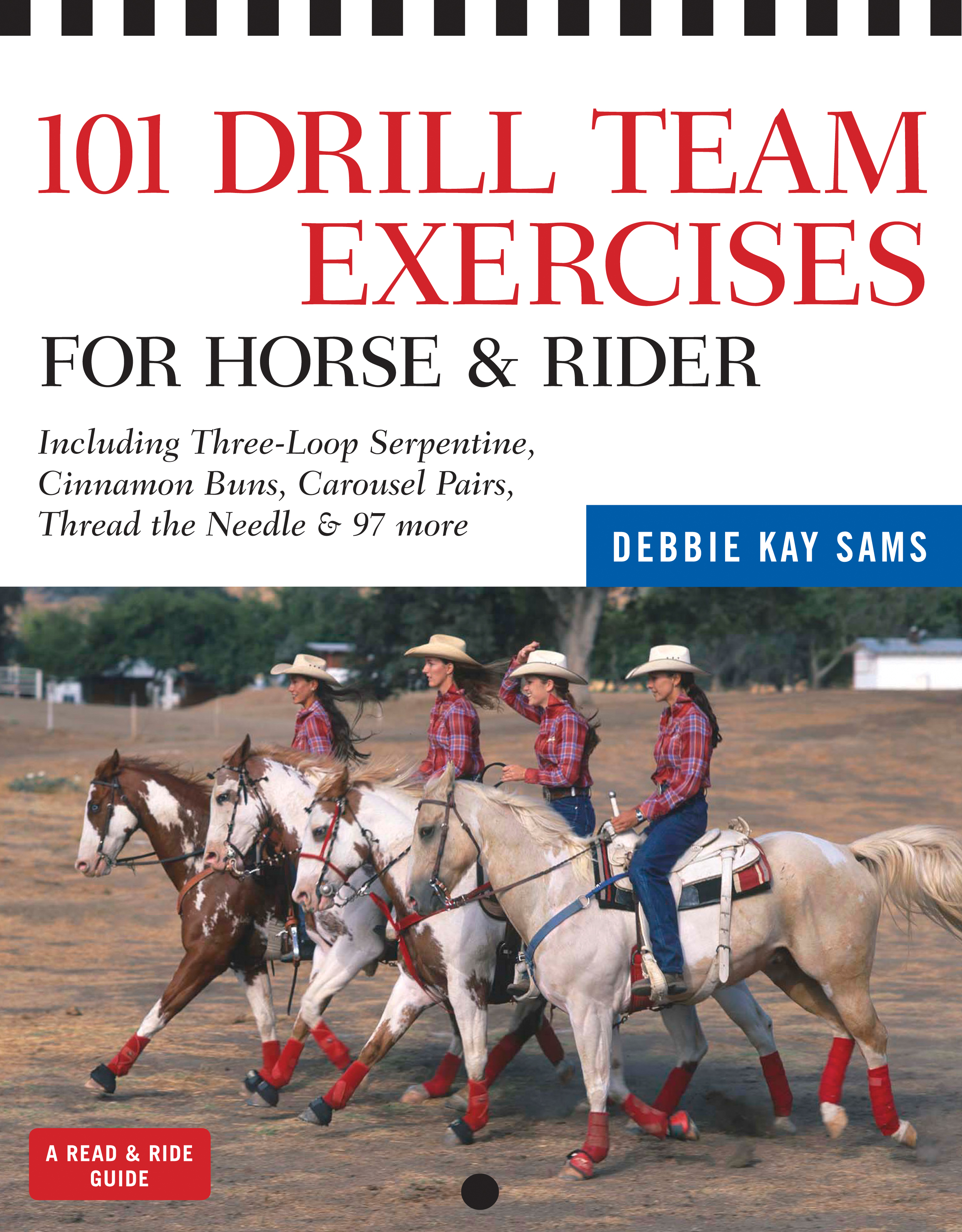 101 Drill Team Exercises for Horse & Rider Including Three-Loop Serpentine, Cinnamon Buns, Carousel Pairs, Thread the Needle & 97 more - Debbie Kay Sams