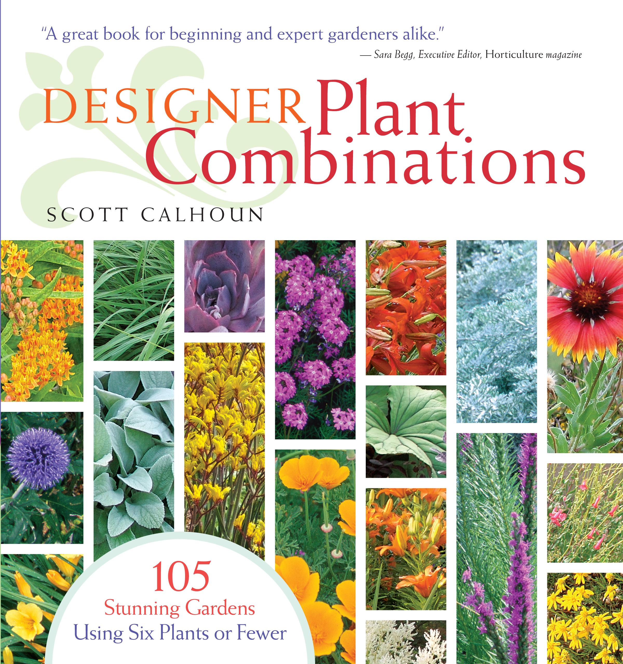 Designer Plant Combinations 105 Stunning Gardens Using Six Plants or Fewer - Scott Calhoun