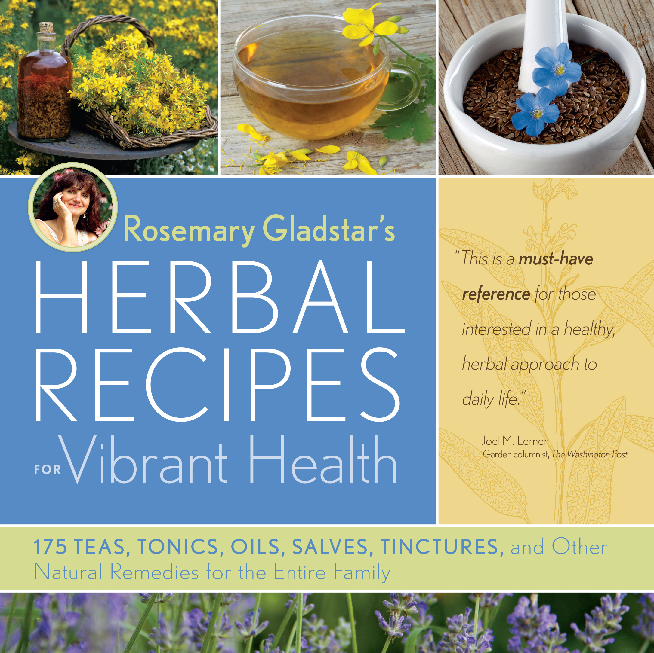 Rosemary Gladstar's Herbal Recipes for Vibrant Health 175 Teas, Tonics, Oils, Salves, Tinctures, and Other Natural Remedies for the Entire Family - Rosemary Gladstar