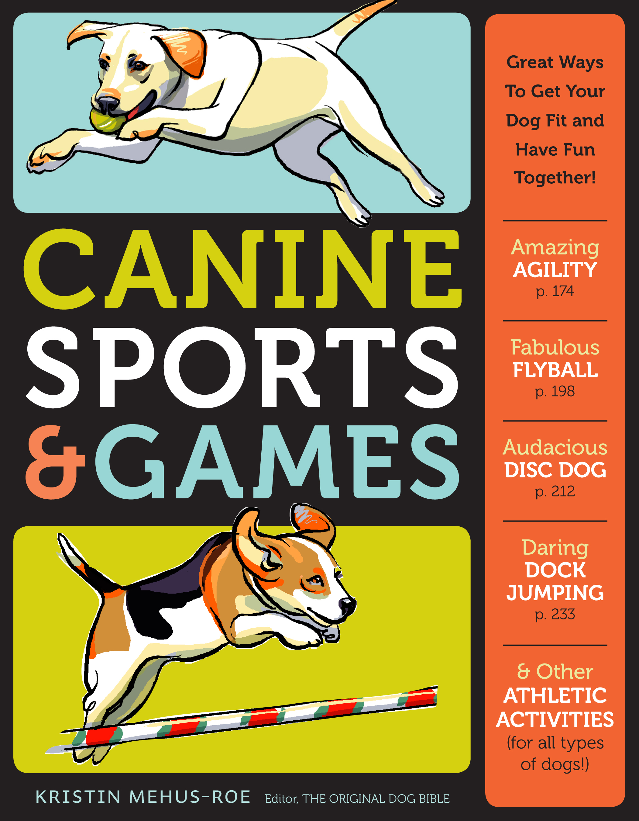 Canine Sports & Games Great Ways to Get Your Dog Fit and Have Fun Together! - Kristin Mehus-Roe