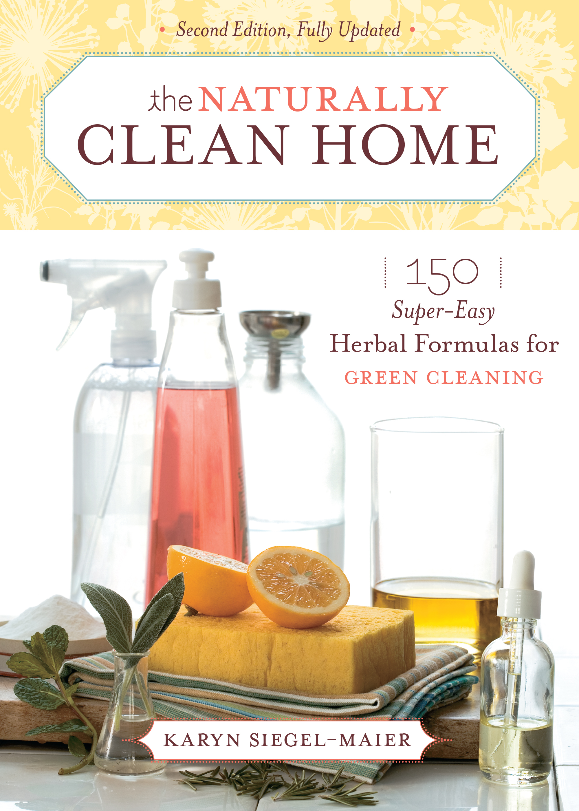 The Naturally Clean Home 150 Super-Easy Herbal Formulas for Green Cleaning - Karyn Siegel-Maier