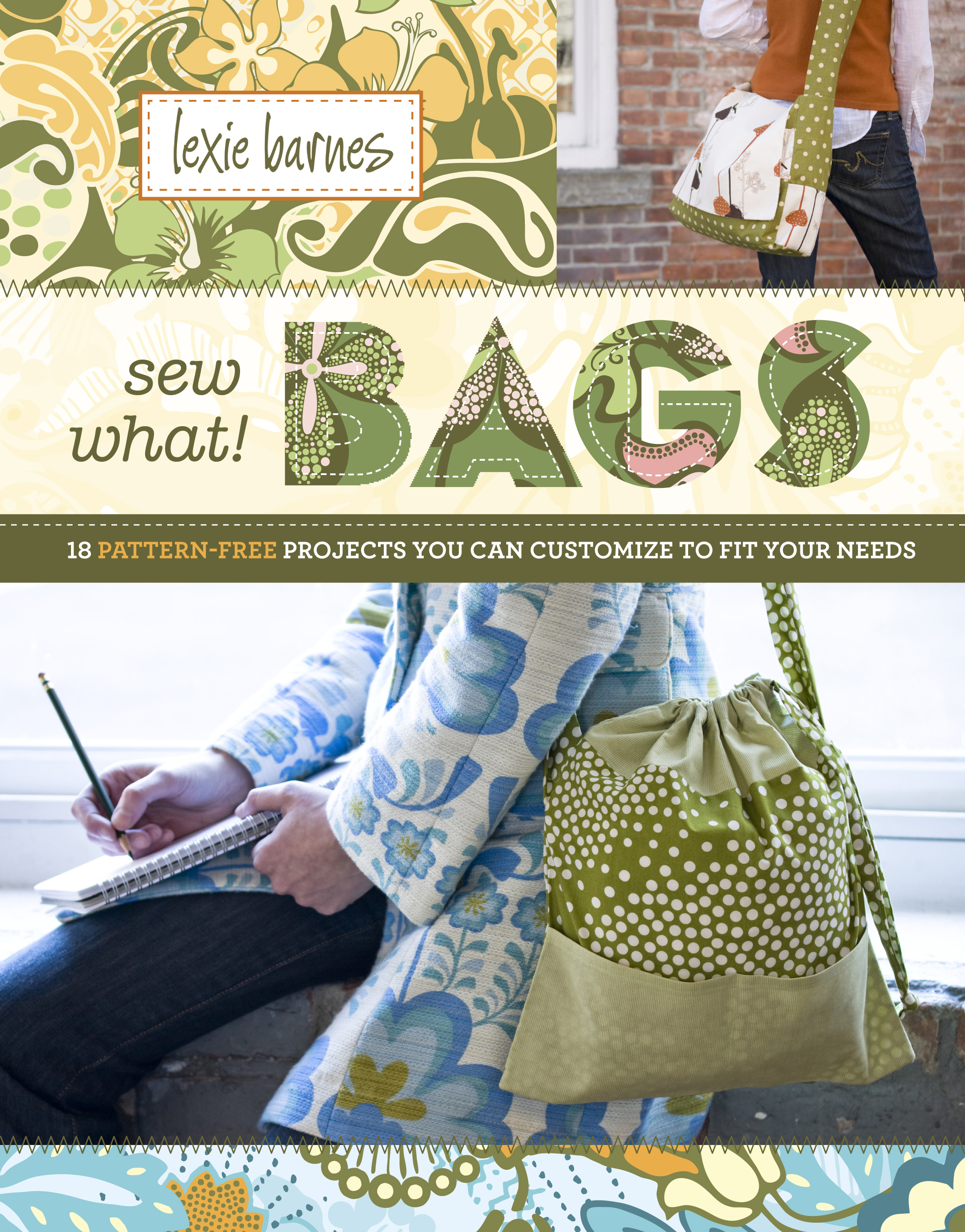 Sew What! Bags 18 Pattern-Free Projects You Can Customize to Fit Your Needs - Lexie Barnes