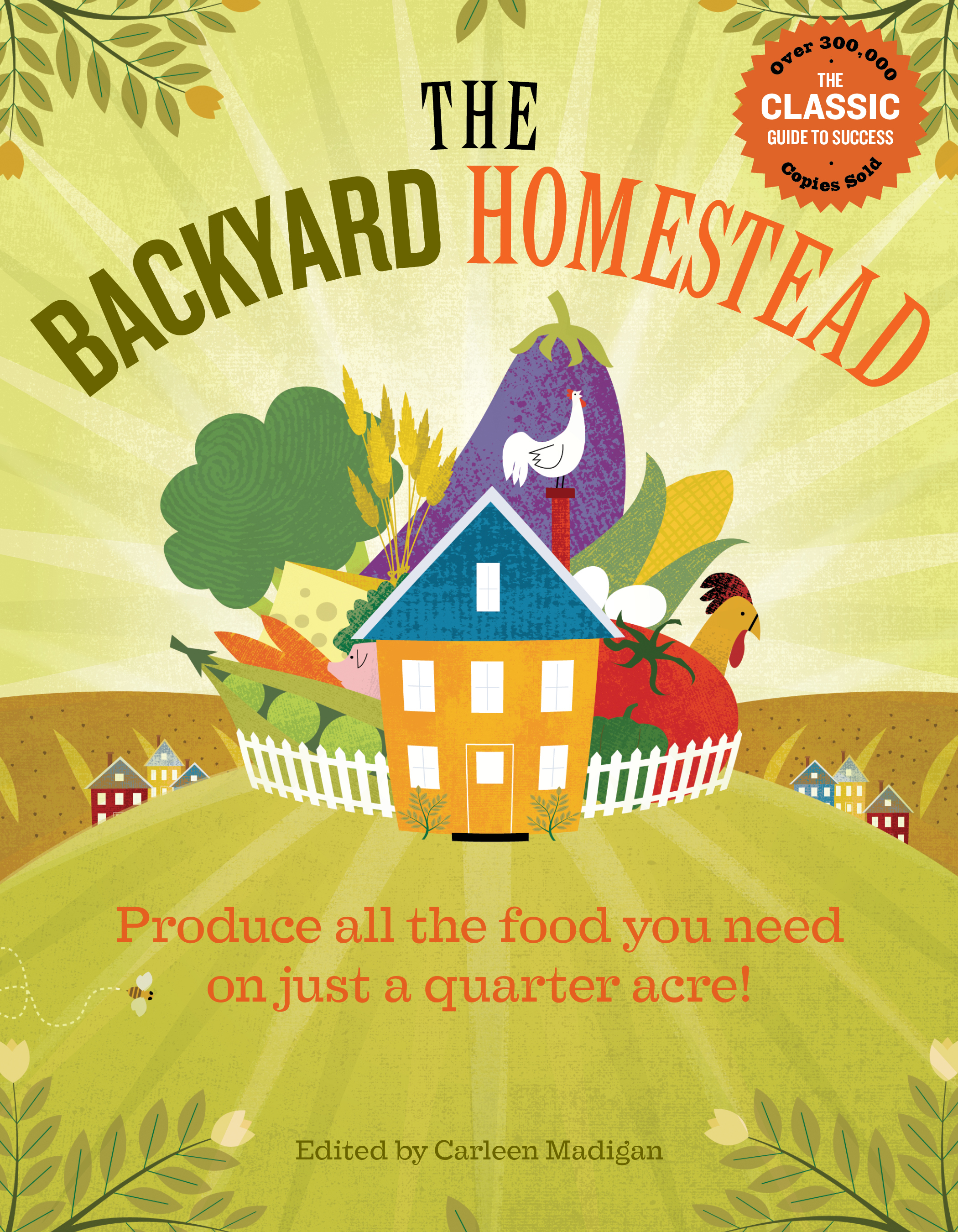 The Backyard Homestead Produce all the food you need on just a quarter acre! - Carleen Madigan