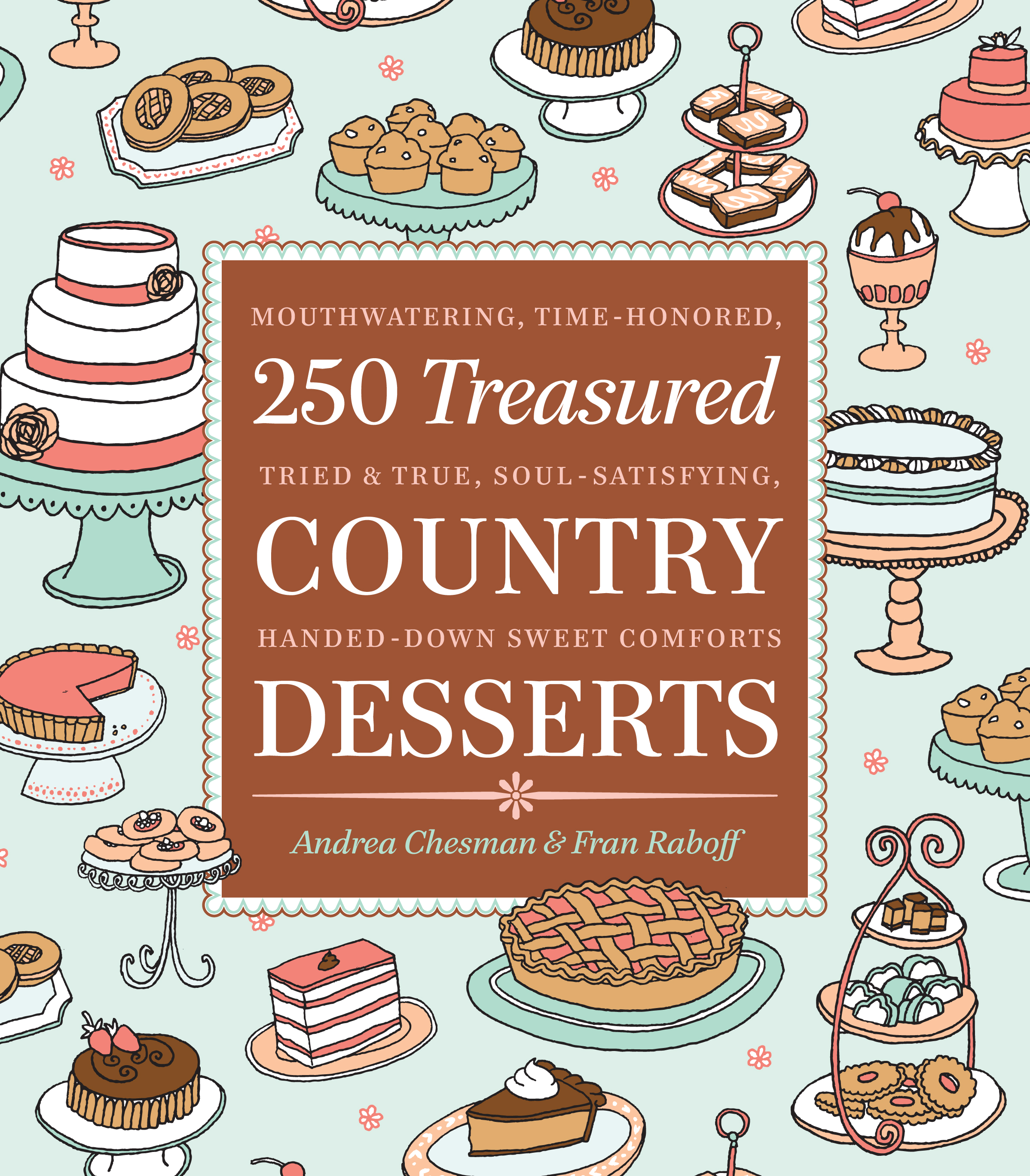 250 Treasured Country Desserts Mouthwatering, Time-honored, Tried & True, Soul-satisfying, Handed-down Sweet Comforts - Andrea Chesman