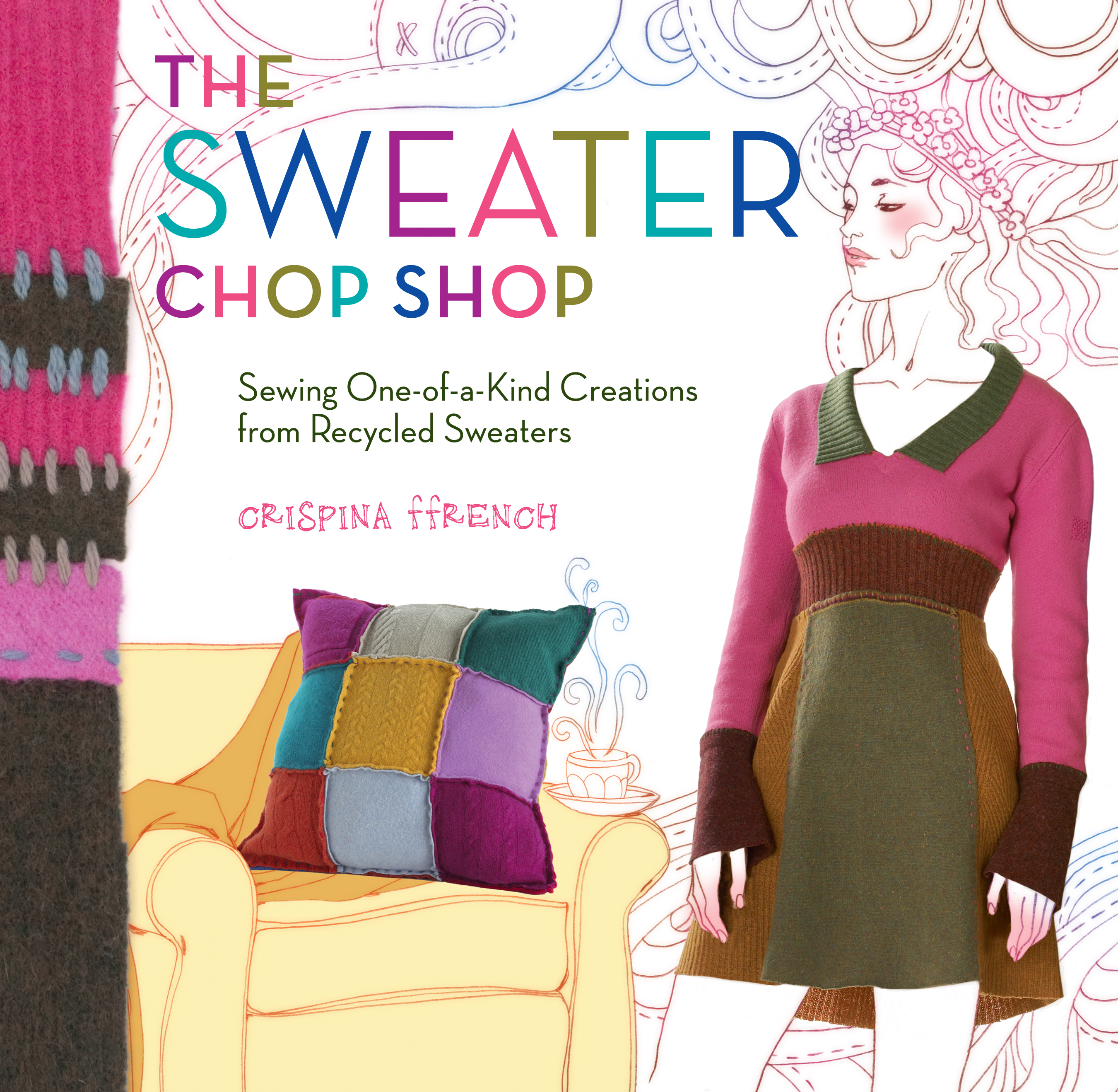 The Sweater Chop Shop Sewing One-of-a-Kind Creations from Recycled Sweaters - Crispina ffrench