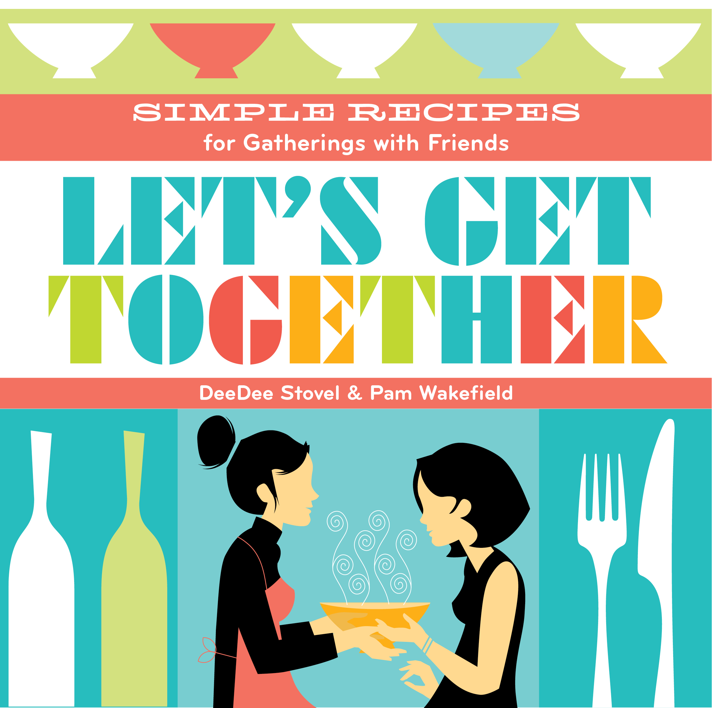 Let's Get Together Simple Recipes for Gatherings With Friends - DeeDee Stovel