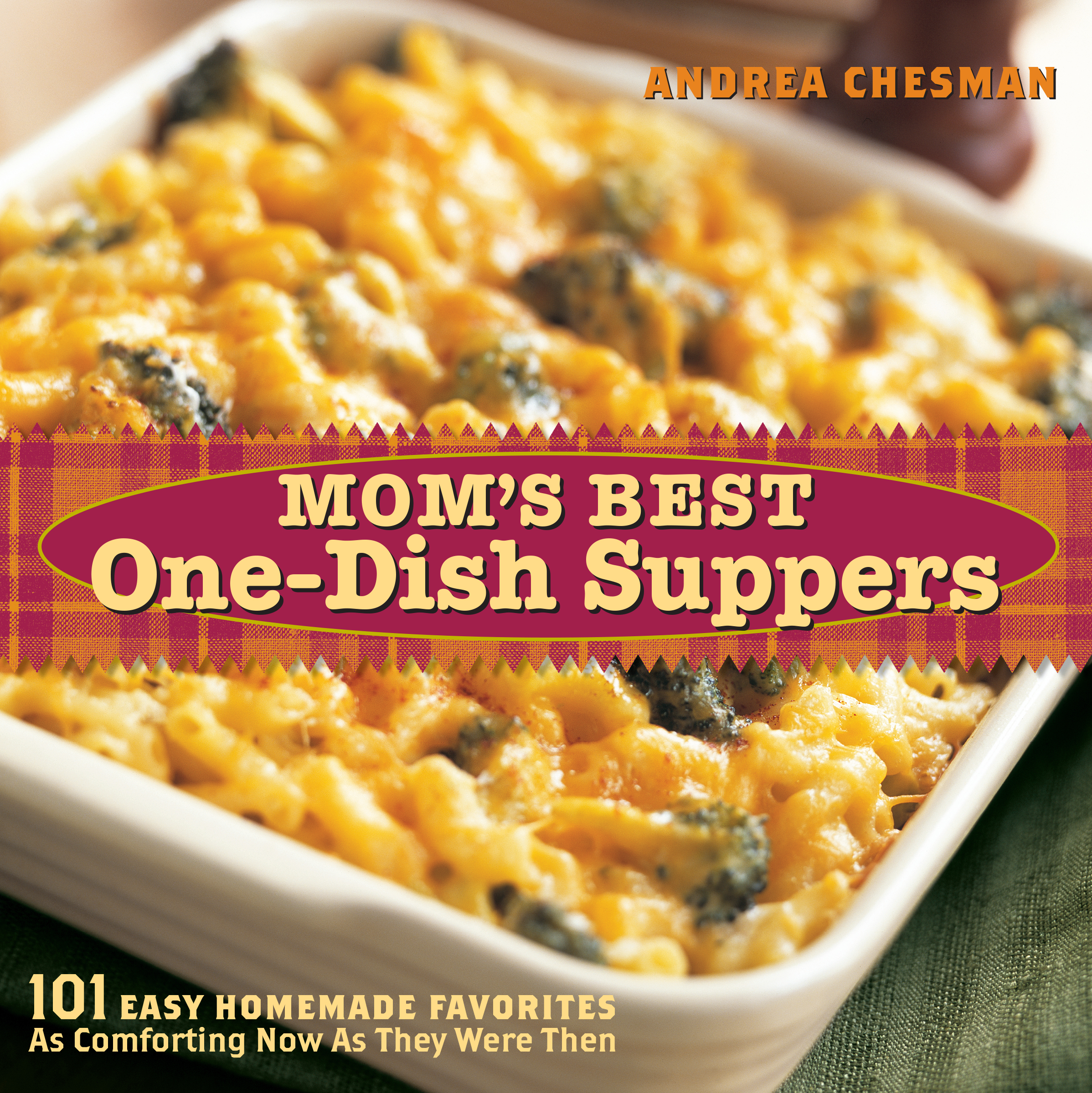 Mom's Best One-Dish Suppers 101 Easy Homemade Favorites, as Comforting Now as They Were Then - Andrea Chesman