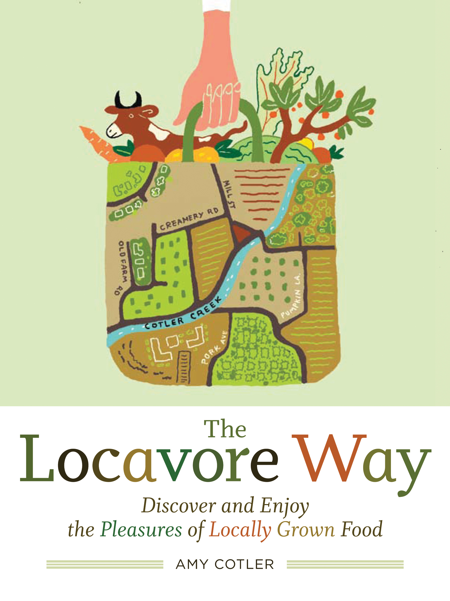 The Locavore Way Discover and Enjoy the Pleasures of Locally Grown Food - Amy Cotler