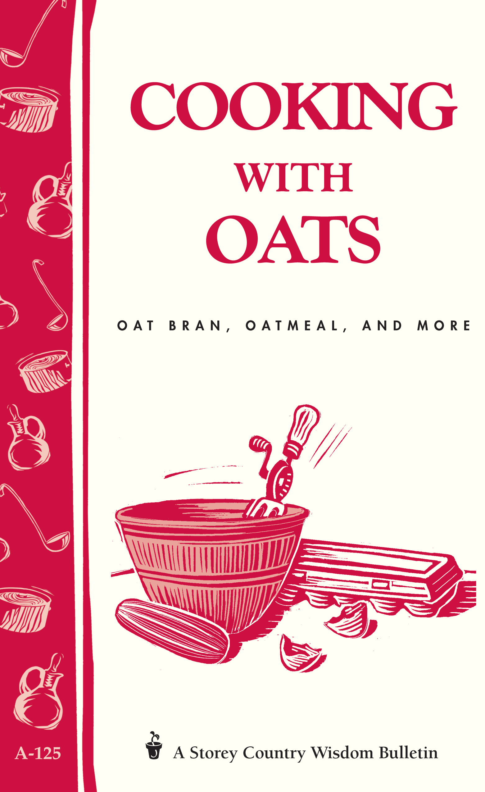 Cooking with Oats Oat Bran, Oatmeal, and More / Storey Country Wisdom Bulletin  A-125 - Cornelia M. Parkinson