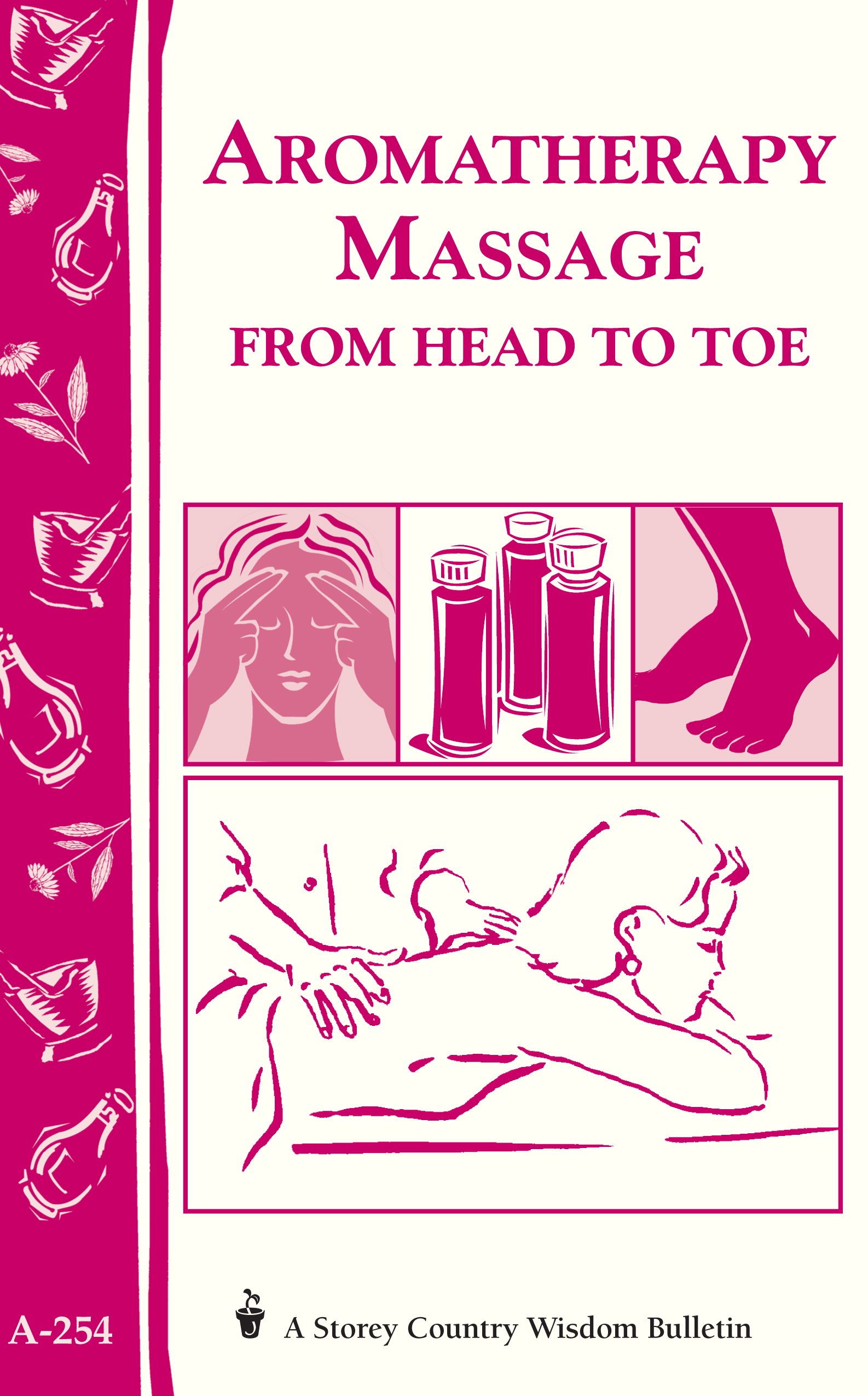 Aromatherapy Massage from Head to Toe Storey's Country Wisdom Bulletin A-254 - Editors of Storey Publishing