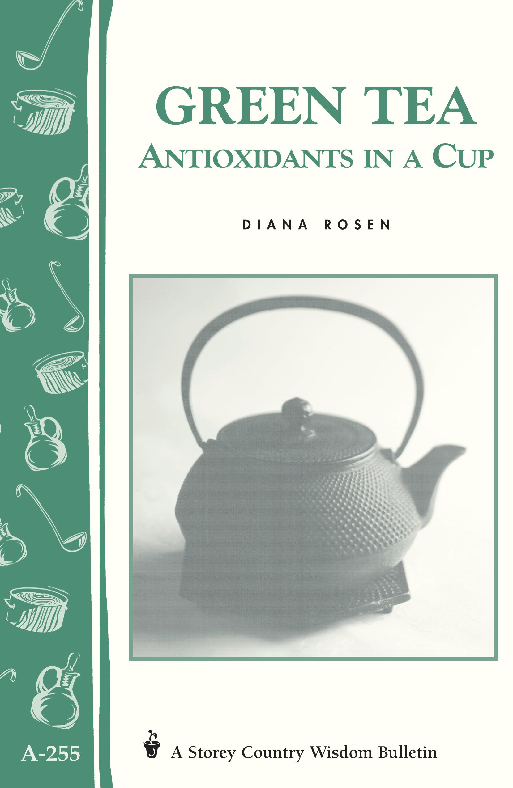 Green Tea: Antioxidants in a Cup Storey's Country Wisdom Bulletin A-255 - Diana Rosen