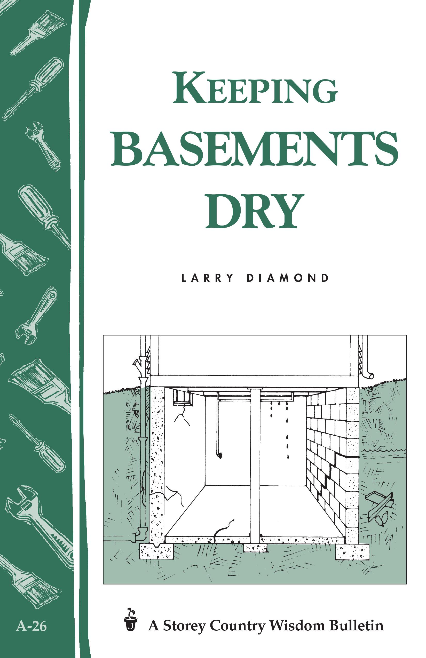 Keeping Basements Dry Storey's Country Wisdom Bulletin  A-26 - Larry Diamond