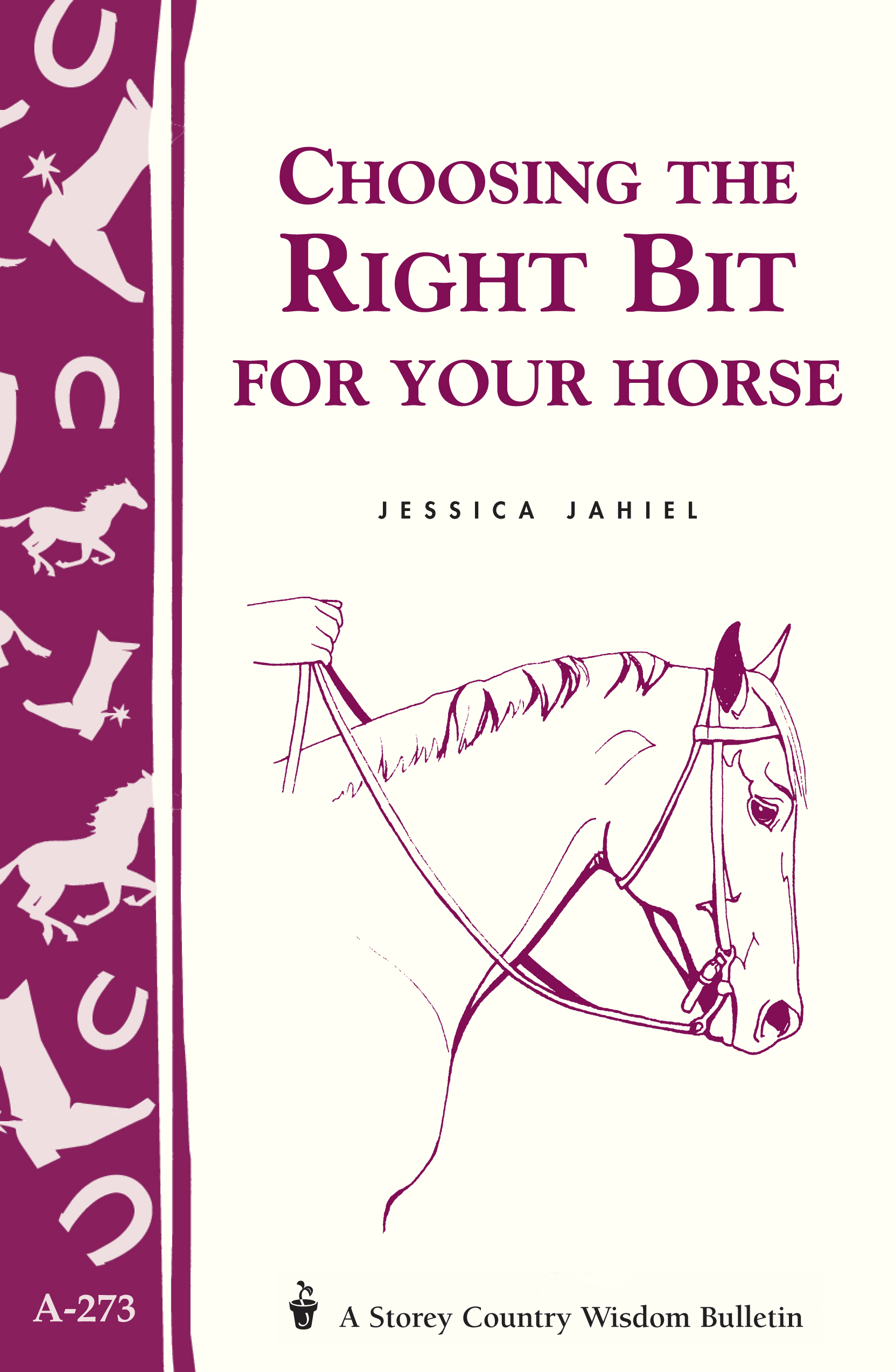 Choosing the Right Bit for Your Horse Storey's Country Wisdom Bulletin A-273 - Jessica Jahiel