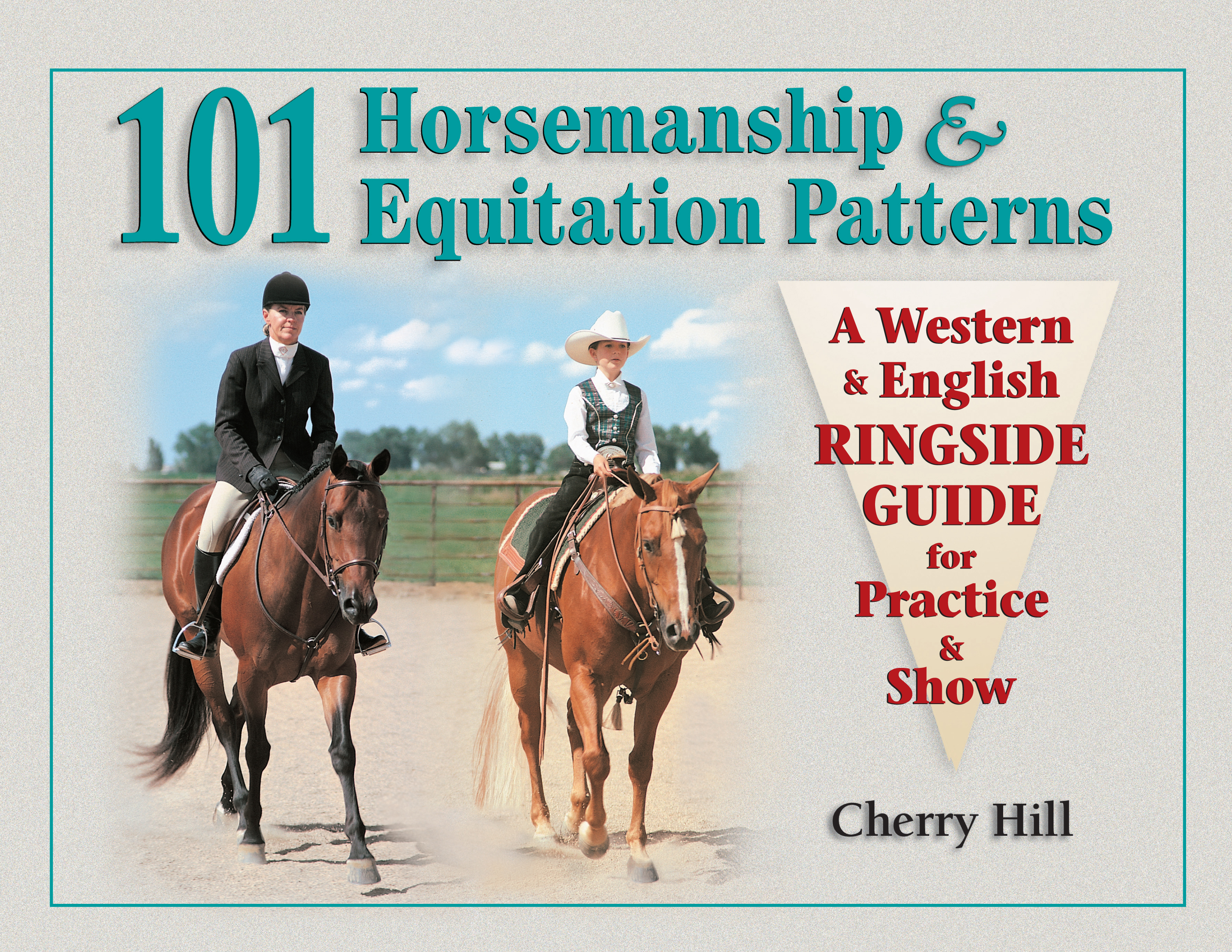 101 Horsemanship & Equitation Patterns A Western & English Ringside Guide for Practice & Show - Cherry Hill