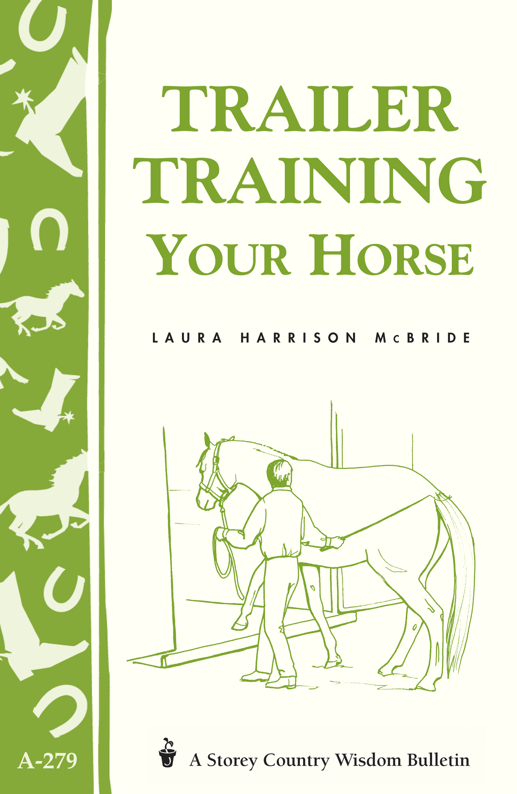 Trailer-Training Your Horse Storey's Country Wisdom Bulletin A-279 - Laura Harrison McBride