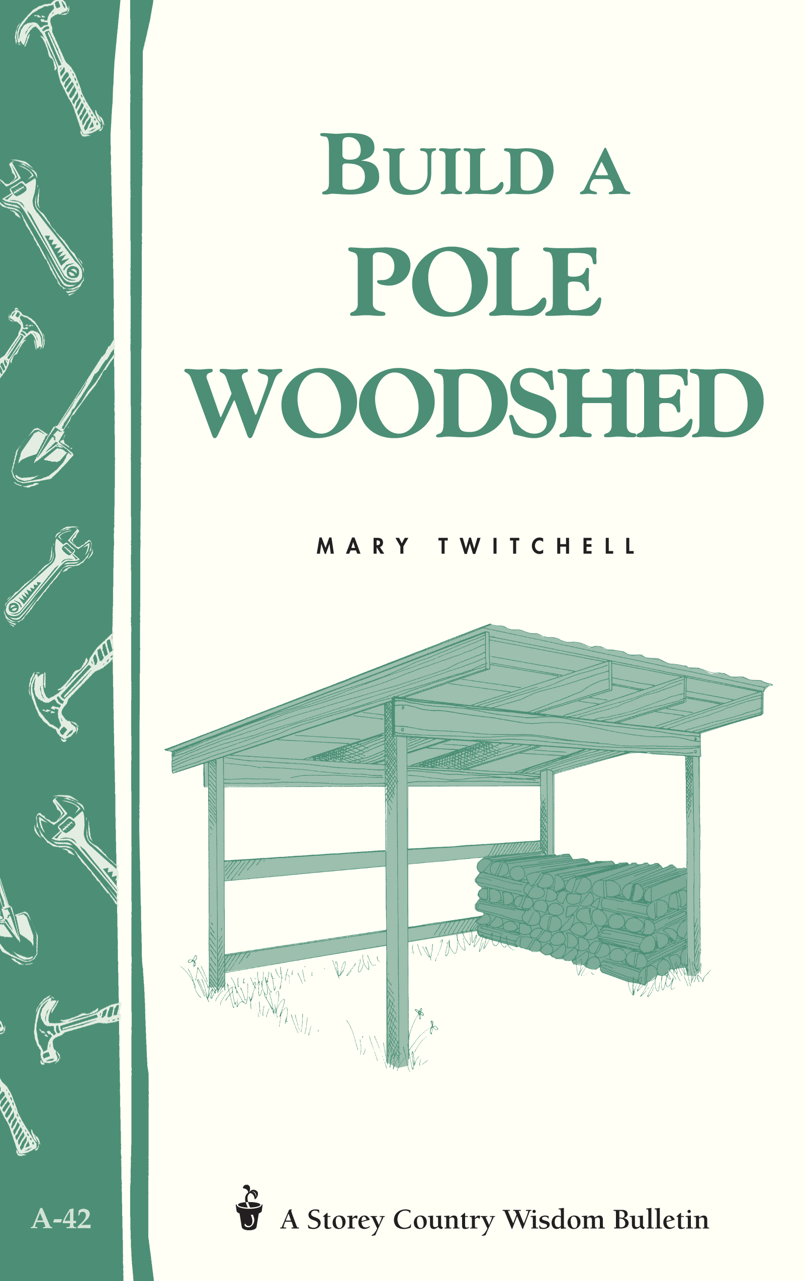 Build a Pole Woodshed Storey Country Wisdom Bulletin A-42 - Mary Twitchell