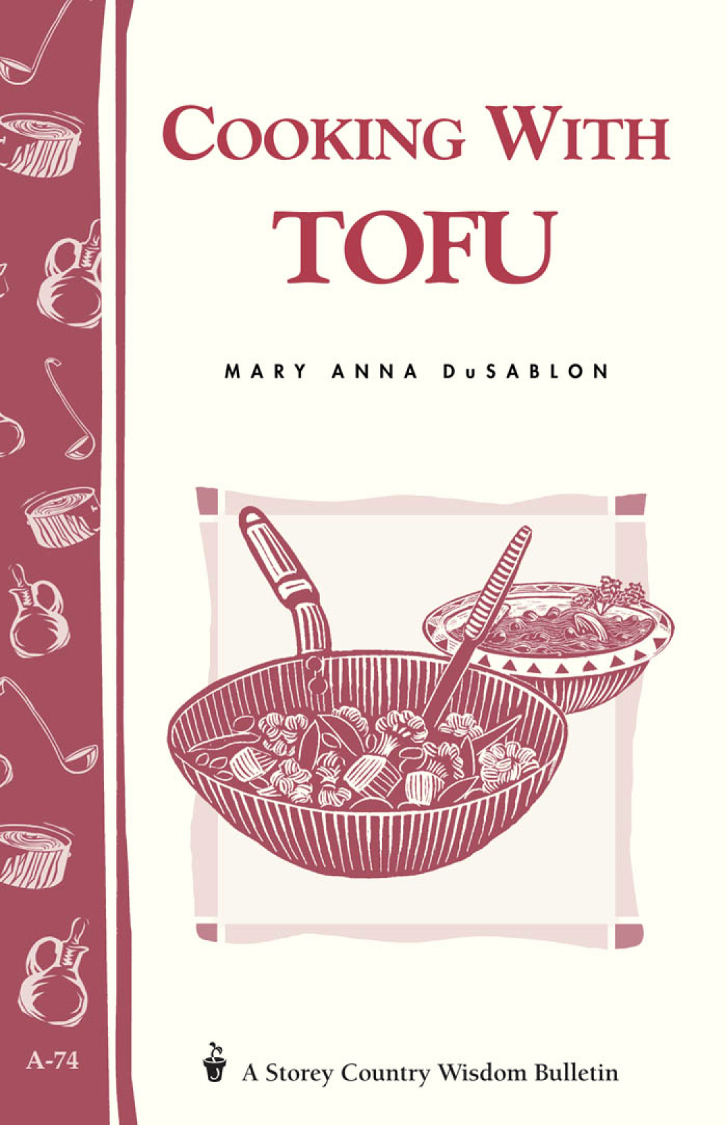 Cooking with Tofu Storey Country Wisdom Bulletin A-74 - Mary Anna Dusablon