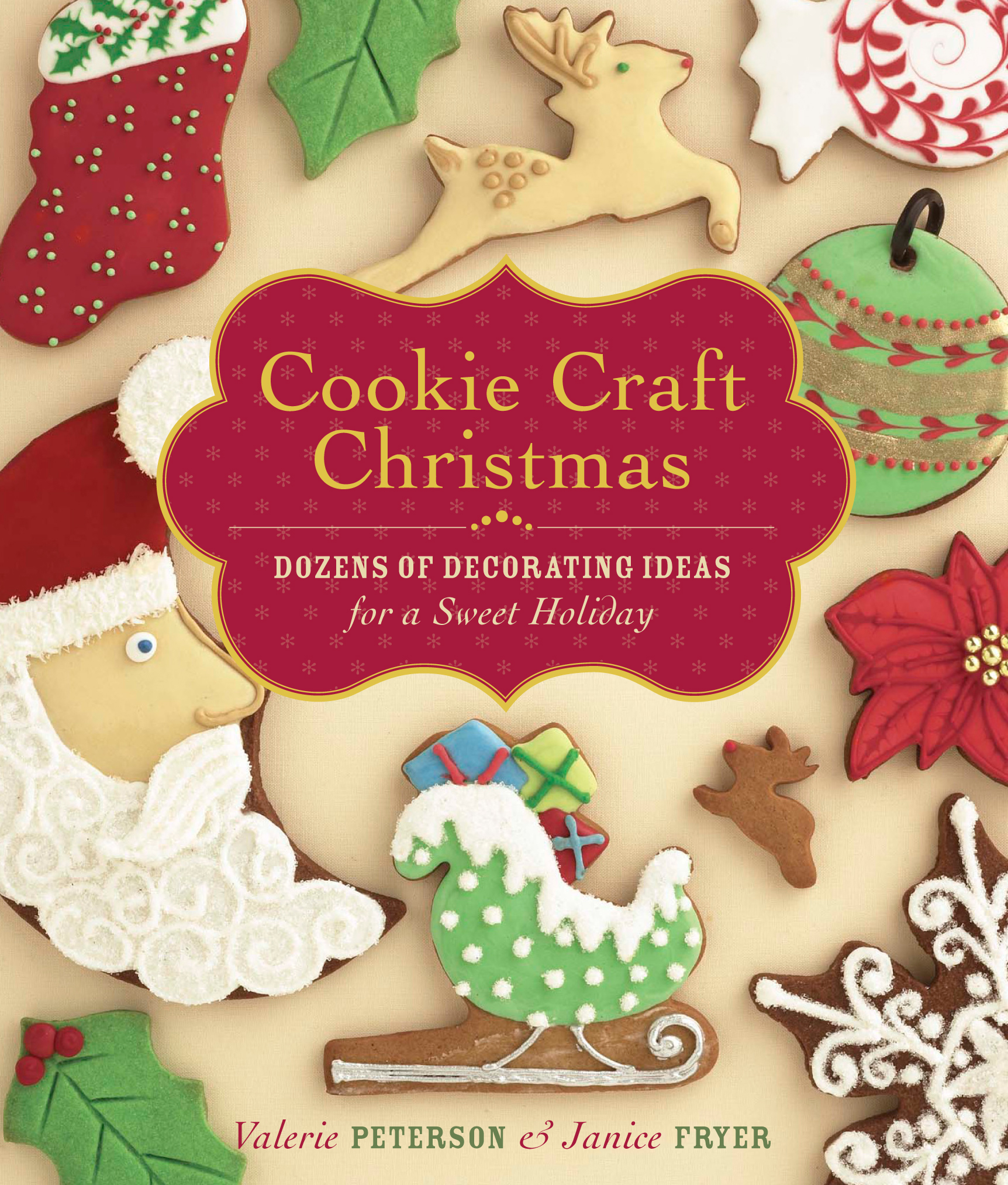 Cookie Craft Christmas Dozens of Decorating Ideas for a Sweet Holiday - Valerie Peterson