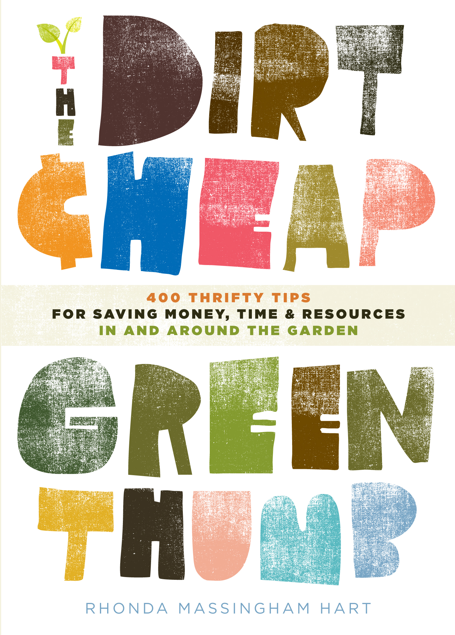 The Dirt-Cheap Green Thumb 400 Thrifty Tips for Saving Money, Time, and Resources as You Garden - Rhonda Massingham Hart