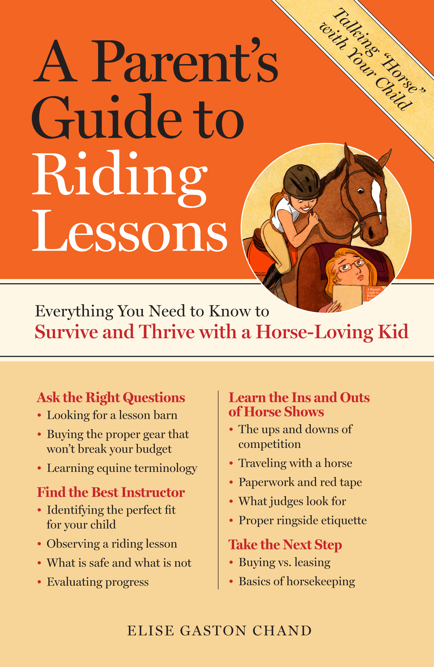 A Parent's Guide to Riding Lessons Everything You Need to Know to Survive and Thrive with a Horse-Loving Kid  - Elise Gaston Chand