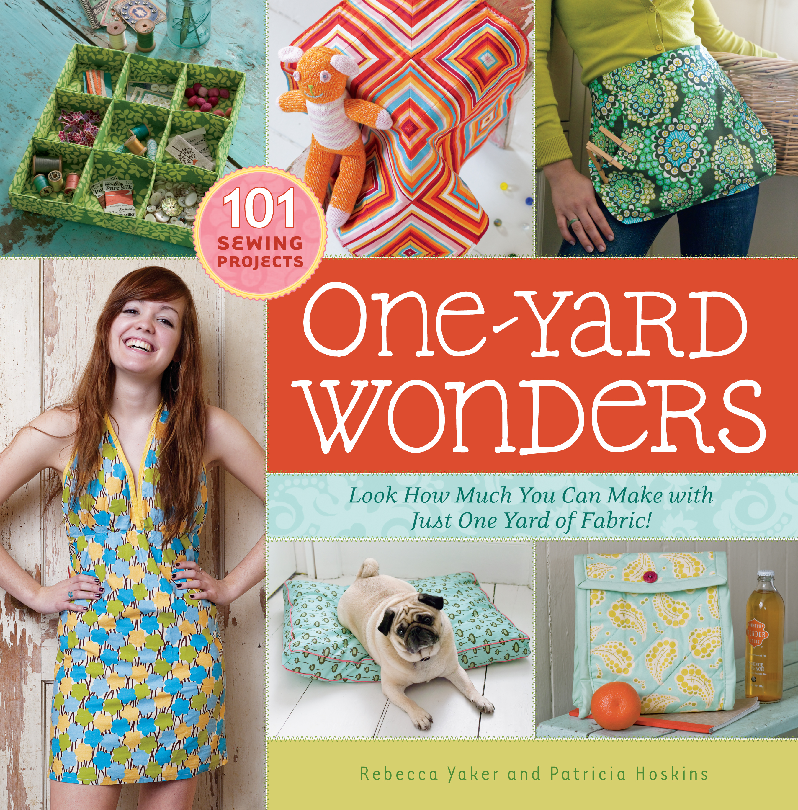 One-Yard Wonders 101 Sewing Projects; Look How Much You Can Make with Just One Yard of Fabric! - Patricia Hoskins