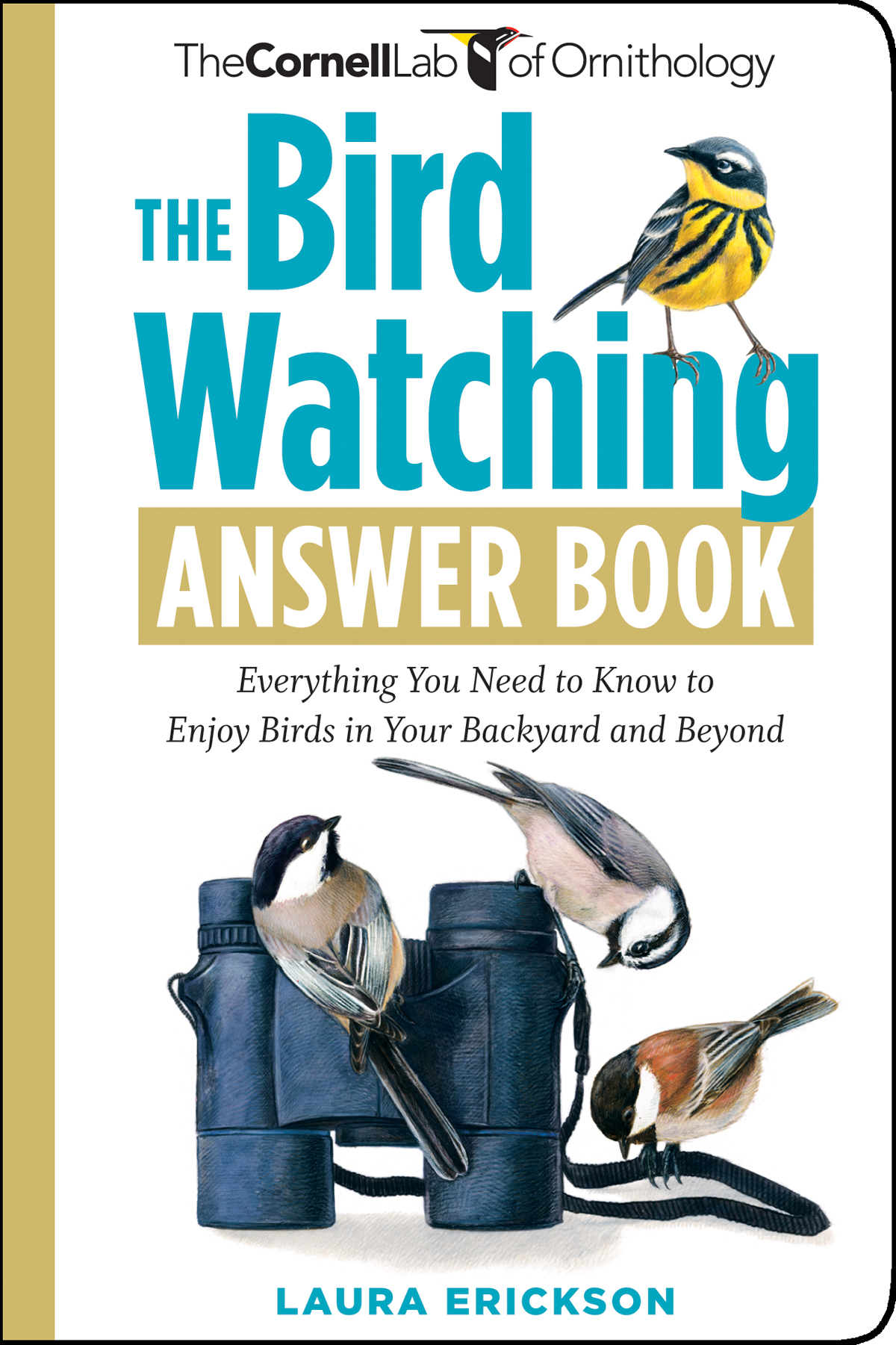 The Bird Watching Answer Book Everything You Need to Know to Enjoy Birds in Your Backyard and Beyond - Laura Erickson