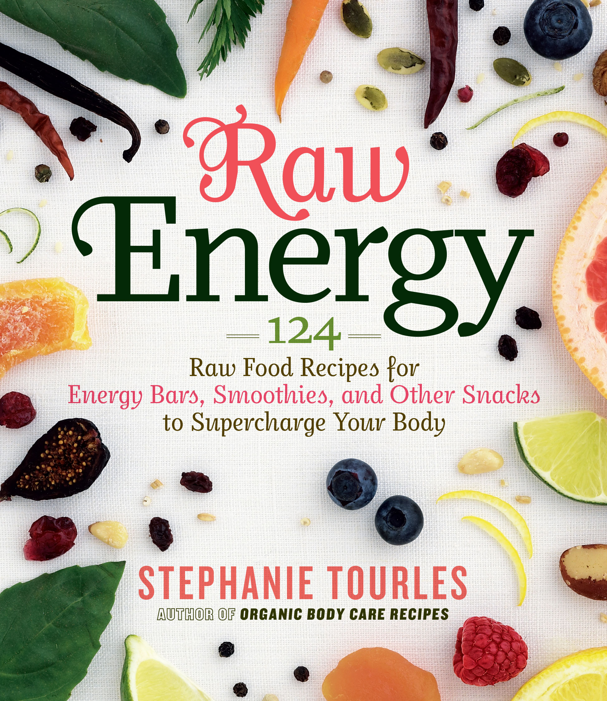 Raw Energy 124 Raw Food Recipes for Energy Bars, Smoothies, and Other Snacks to Supercharge Your Body - Stephanie L. Tourles