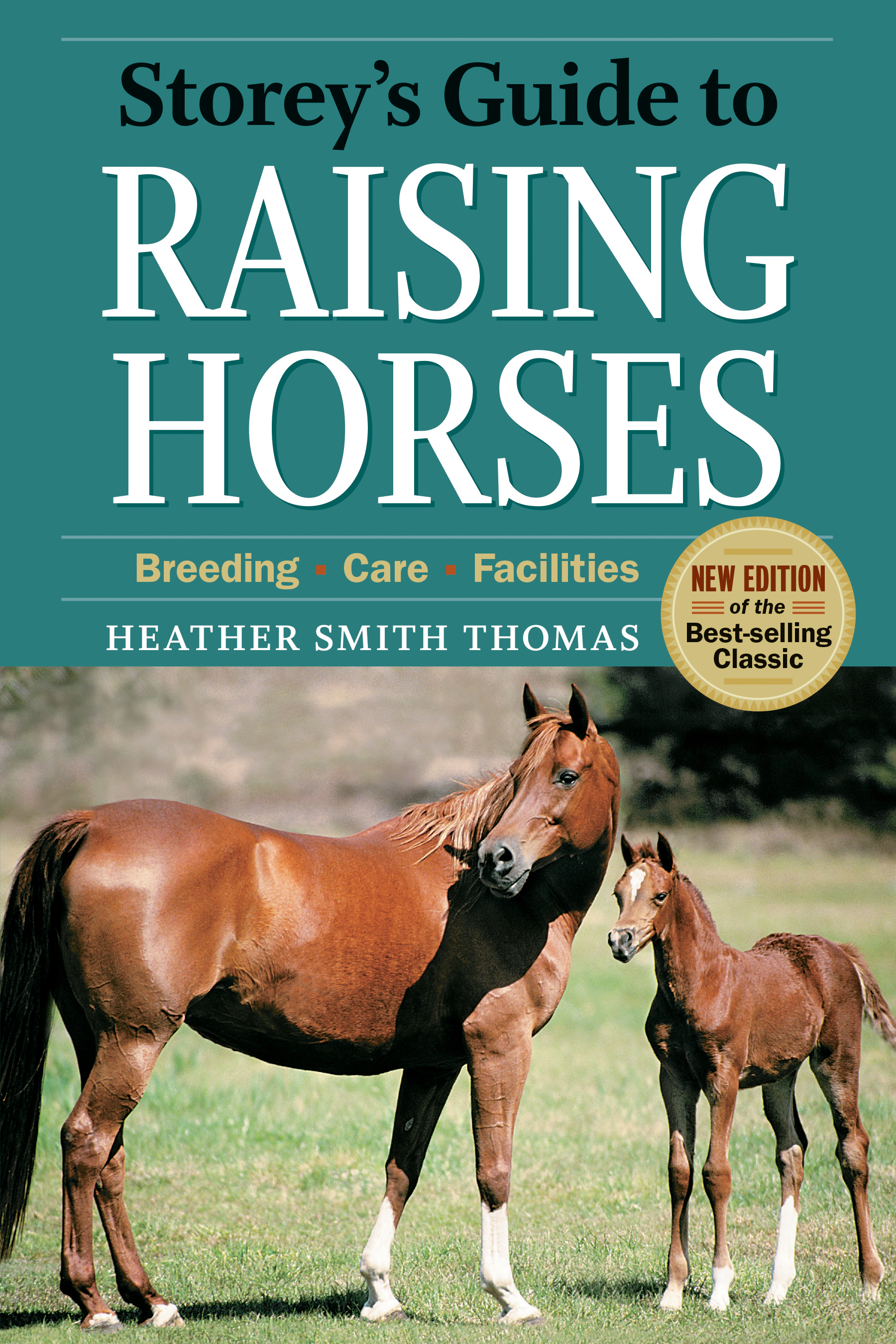 Storey's Guide to Raising Horses, 2nd Edition Breeding, Care, Facilities - Heather Smith Thomas