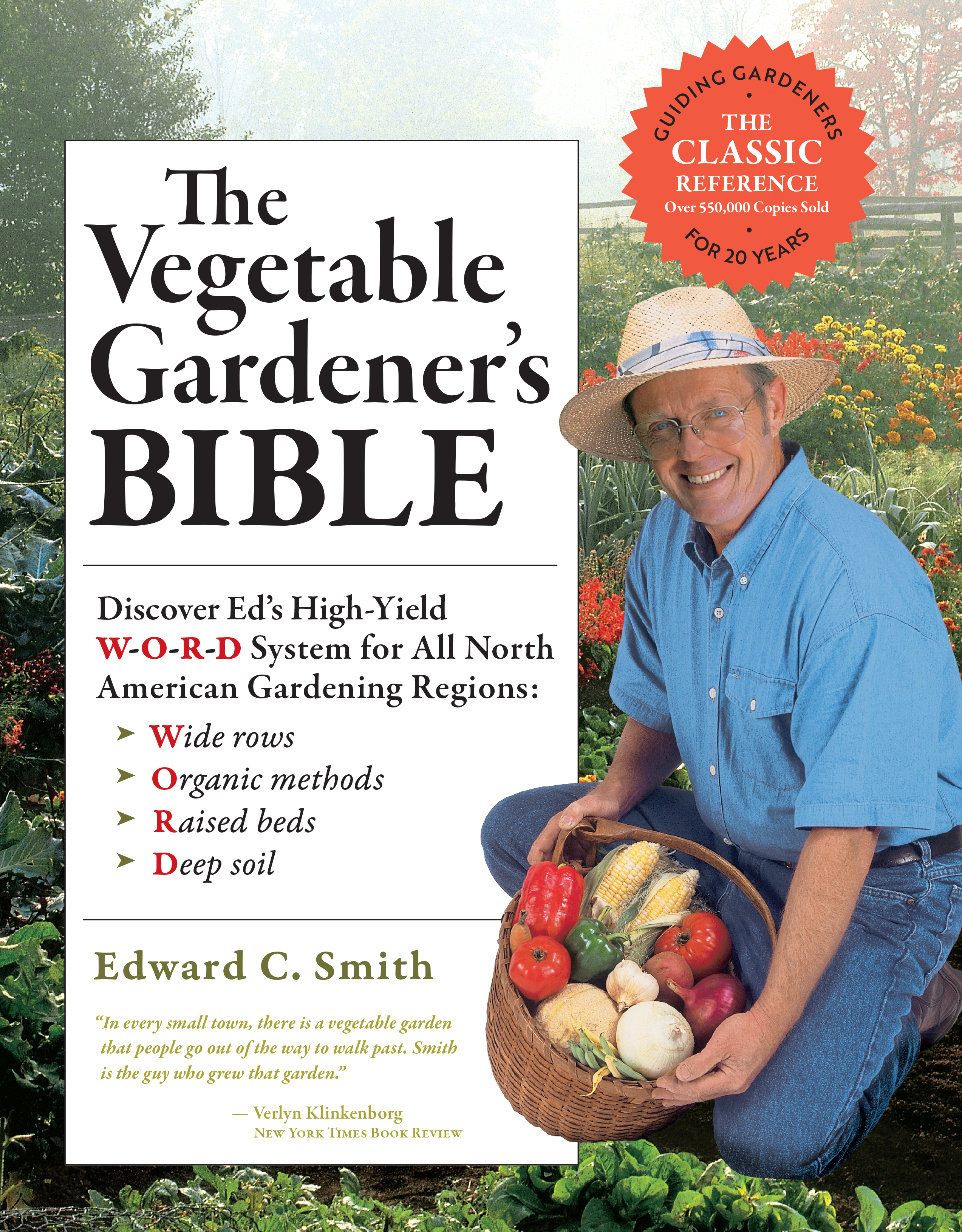 The Vegetable Gardener's Bible, 2nd Edition Discover Ed's High-Yield W-O-R-D System for All North American Gardening Regions: Wide Rows, Organic Methods, Raised Beds, Deep Soil - Edward C. Smith