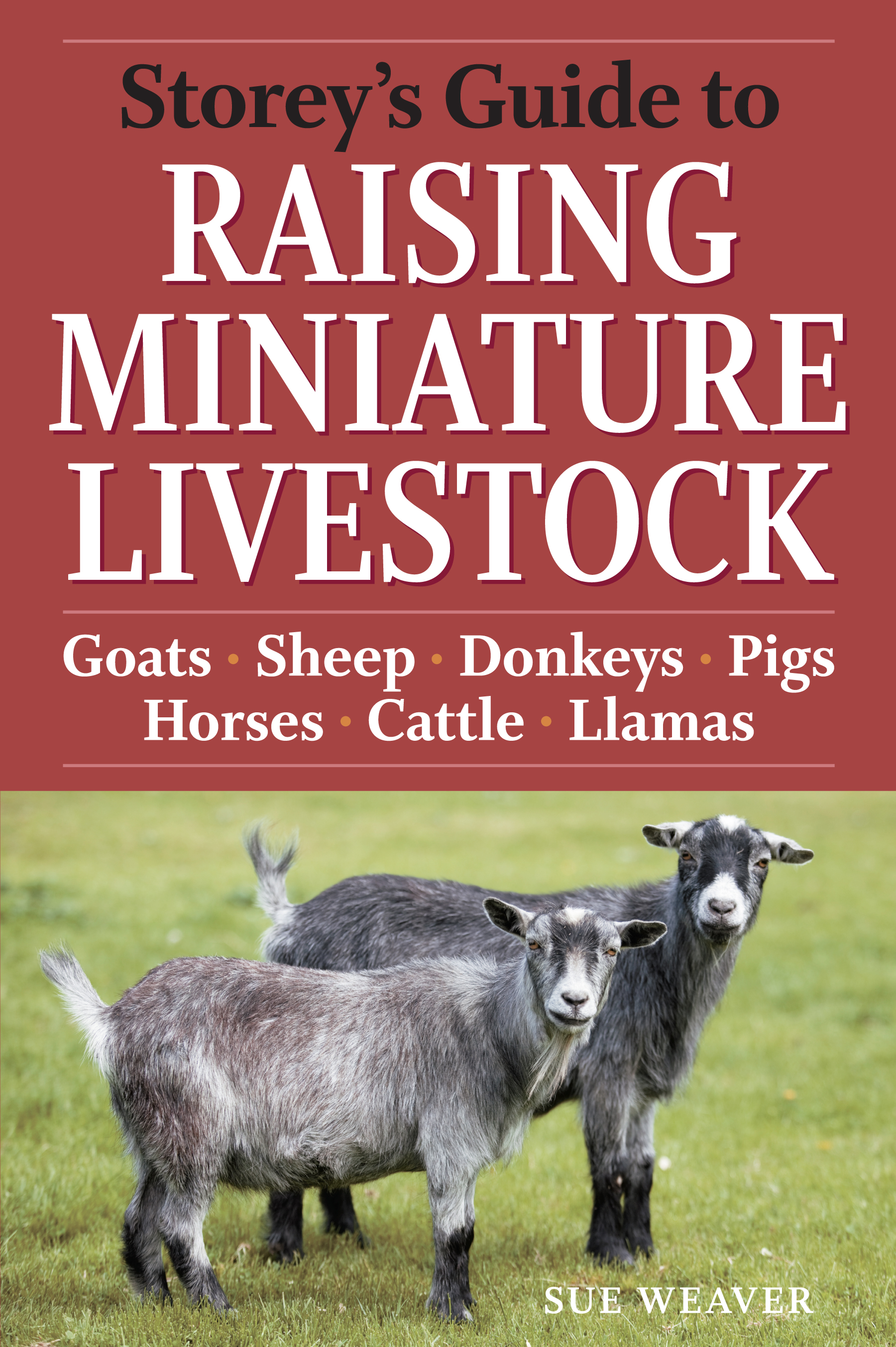 Storey's Guide to Raising Miniature Livestock Goats, Sheep, Donkeys, Pigs, Horses, Cattle, Llamas - Sue Weaver
