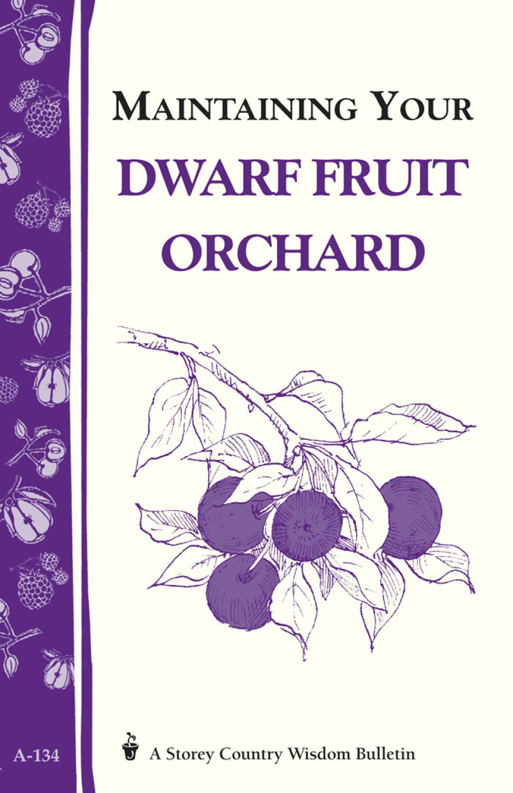 Maintaining Your Dwarf Fruit Orchard Storey's Country Wisdom Bulletin A-134 - Editors of Storey Publishing