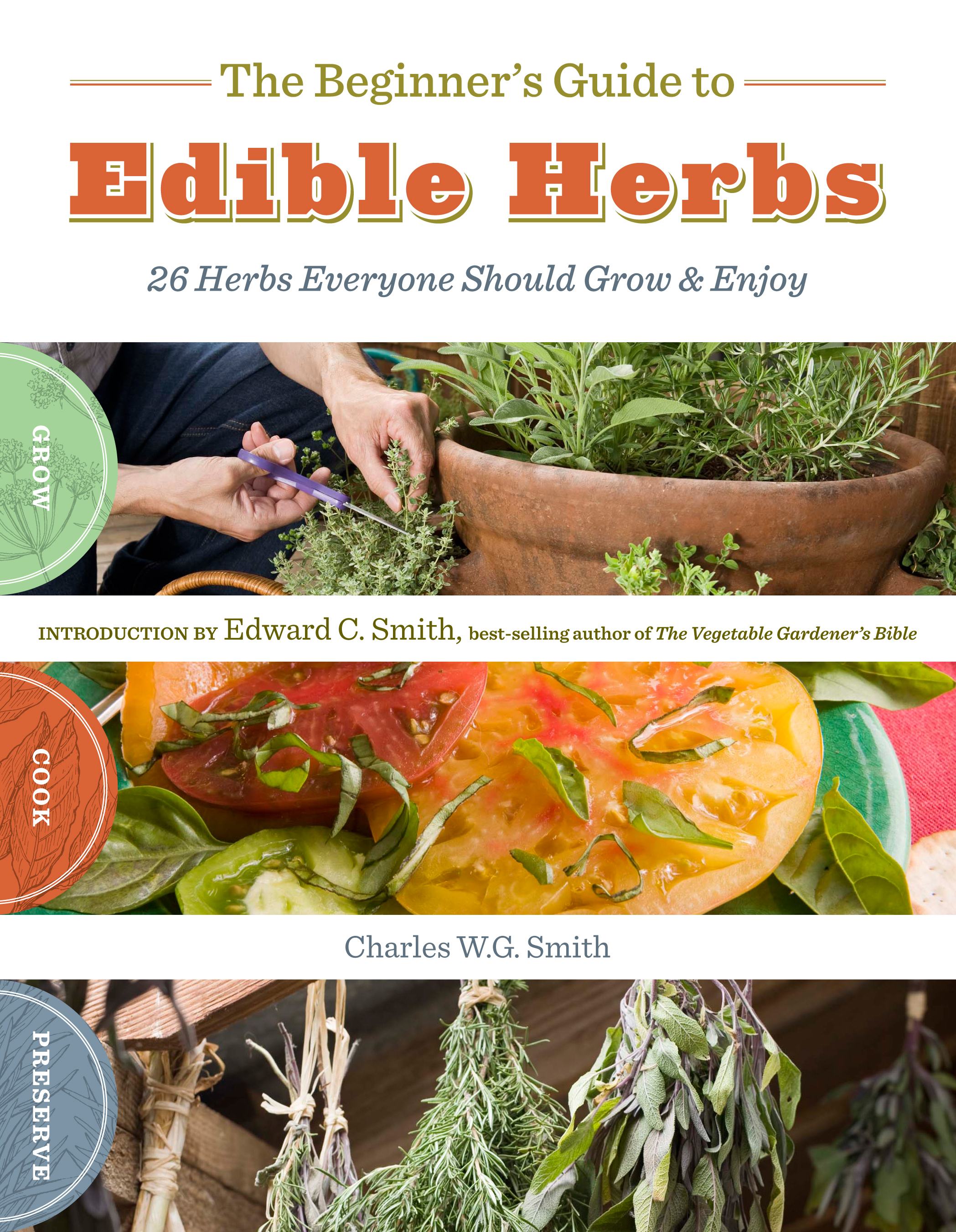 The Beginner's Guide to Edible Herbs 26 Herbs Everyone Should Grow and Enjoy - Charles W. G. Smith