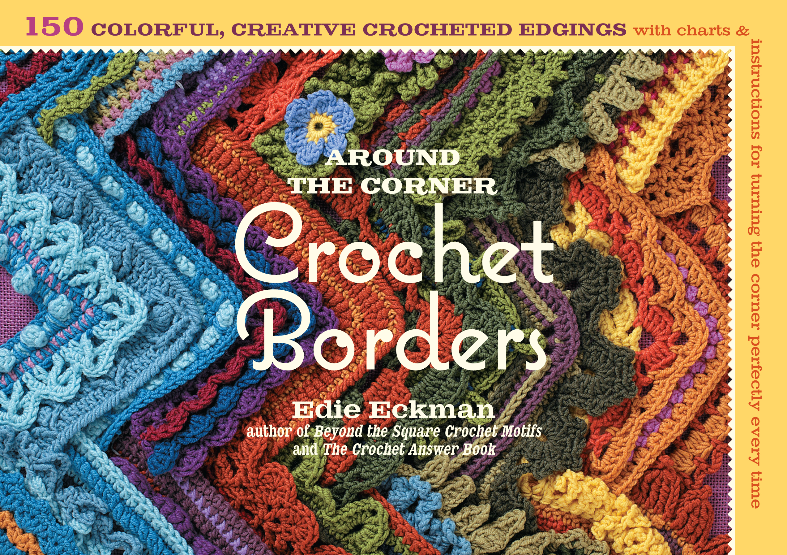 Around the Corner Crochet Borders 150 Colorful, Creative Edging Designs with Charts and Instructions for Turning the Corner Perfectly Every Time - Edie Eckman