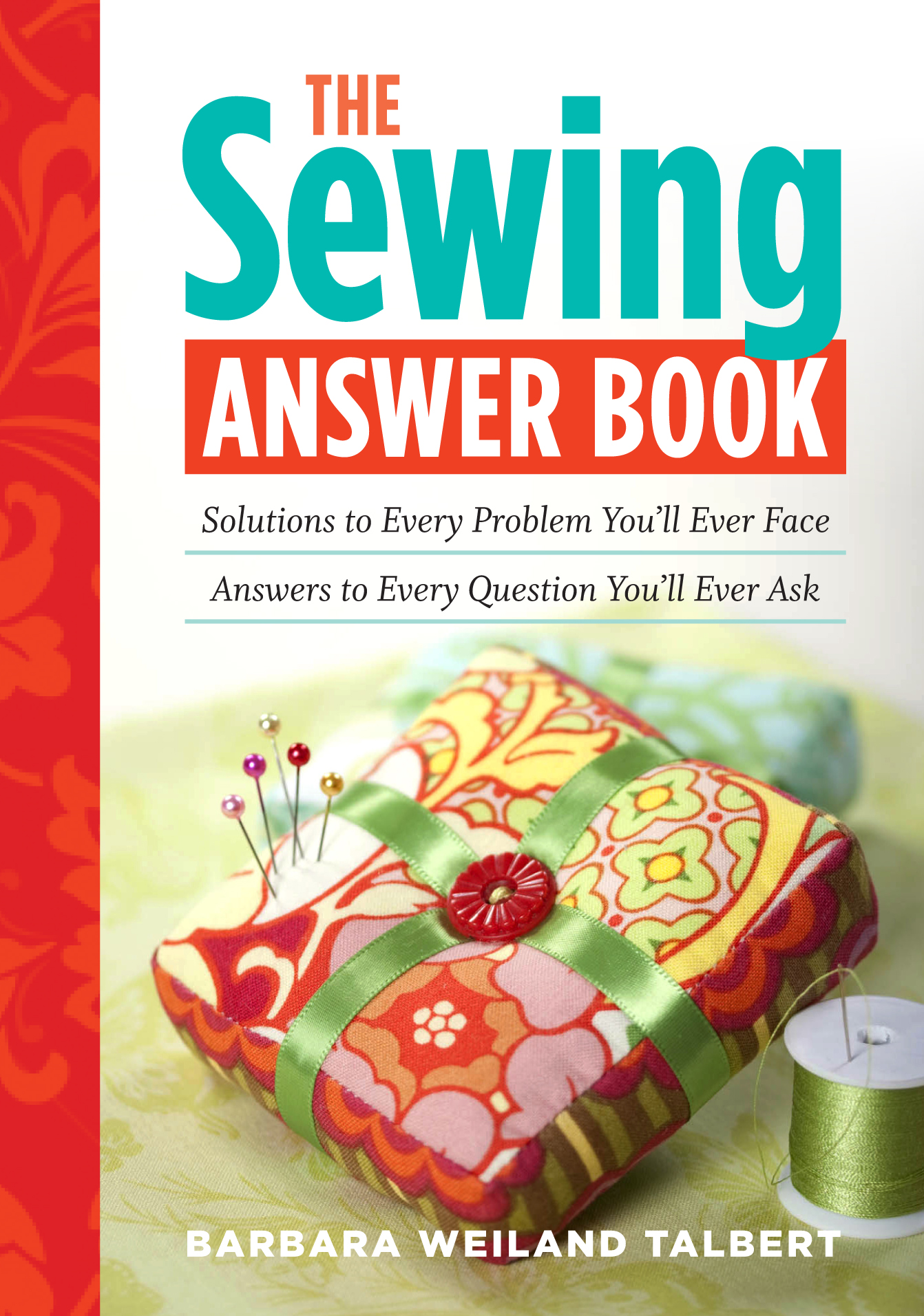 The Sewing Answer Book Solutions to Every Problem You'll Ever Face; Answers to Every Question You'll Ever Ask - Barbara Weiland Talbert