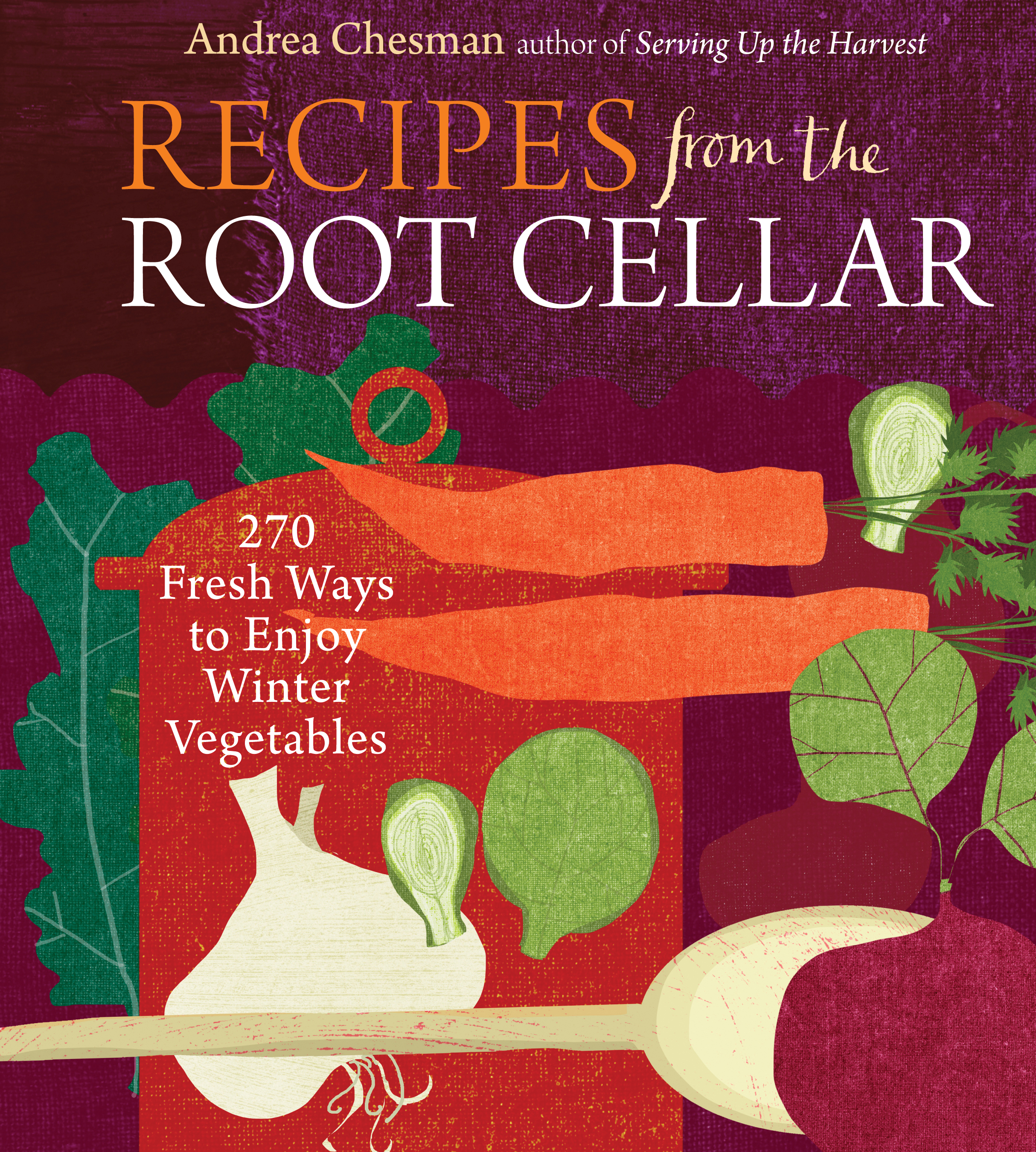 Recipes from the Root Cellar 270 Fresh Ways to Enjoy Winter Vegetables - Andrea Chesman