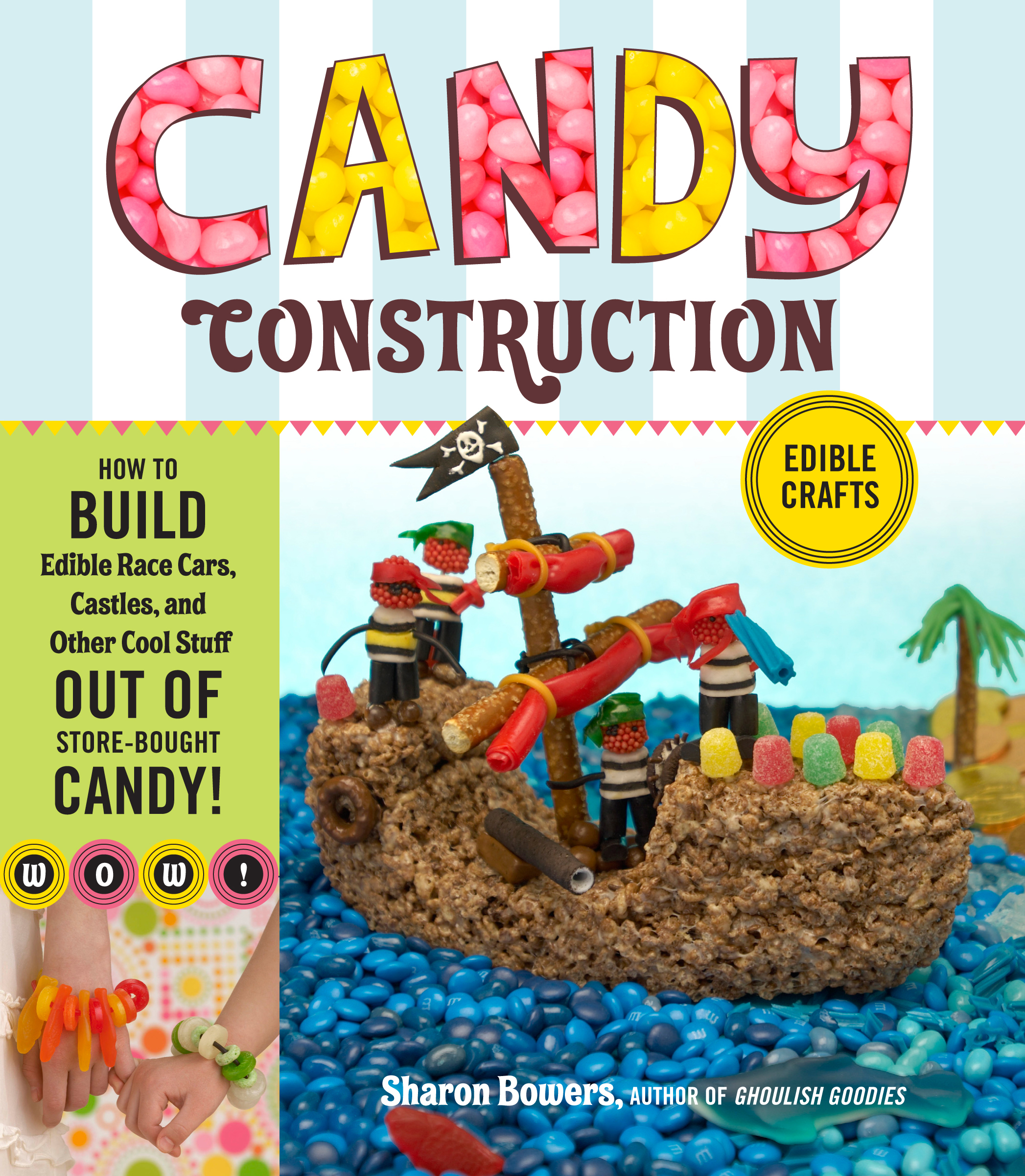 Candy Construction How to Build Race Cars, Castles, and Other Cool Stuff out of Store-Bought Candy - Sharon Bowers