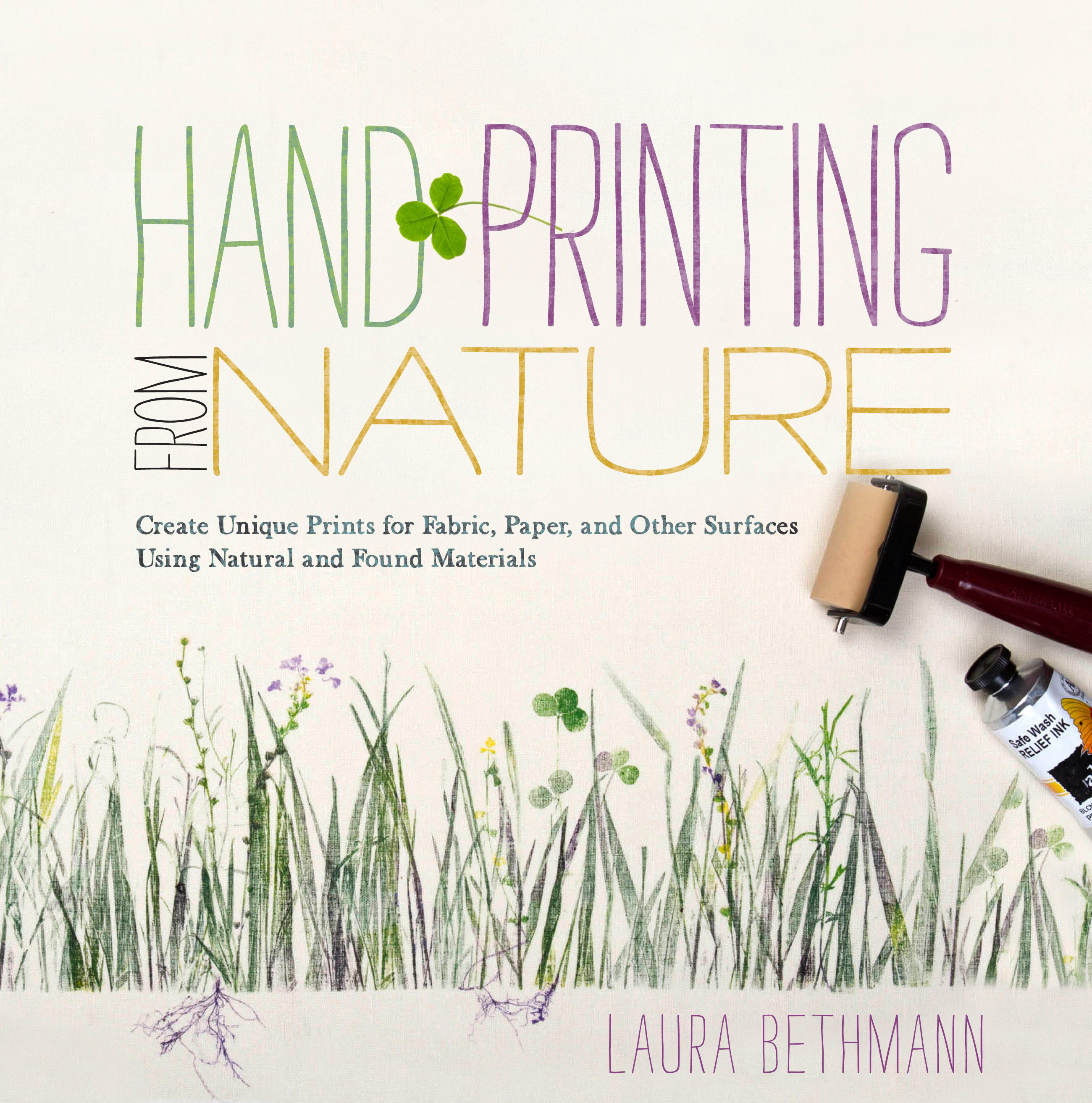 Hand Printing from Nature Create Unique Prints for Fabric, Paper, and Other Surfaces Using Natural and Found Materials - Laura Donnelly Bethmann