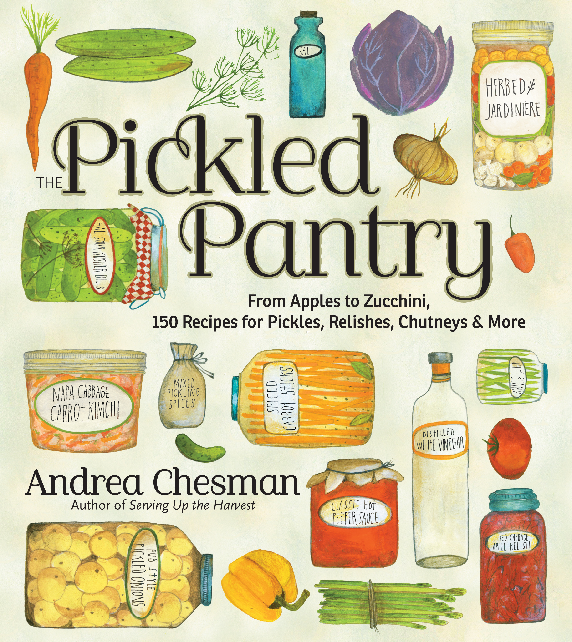The Pickled Pantry From Apples to Zucchini, 150 Recipes for Pickles, Relishes, Chutneys & More - Andrea Chesman